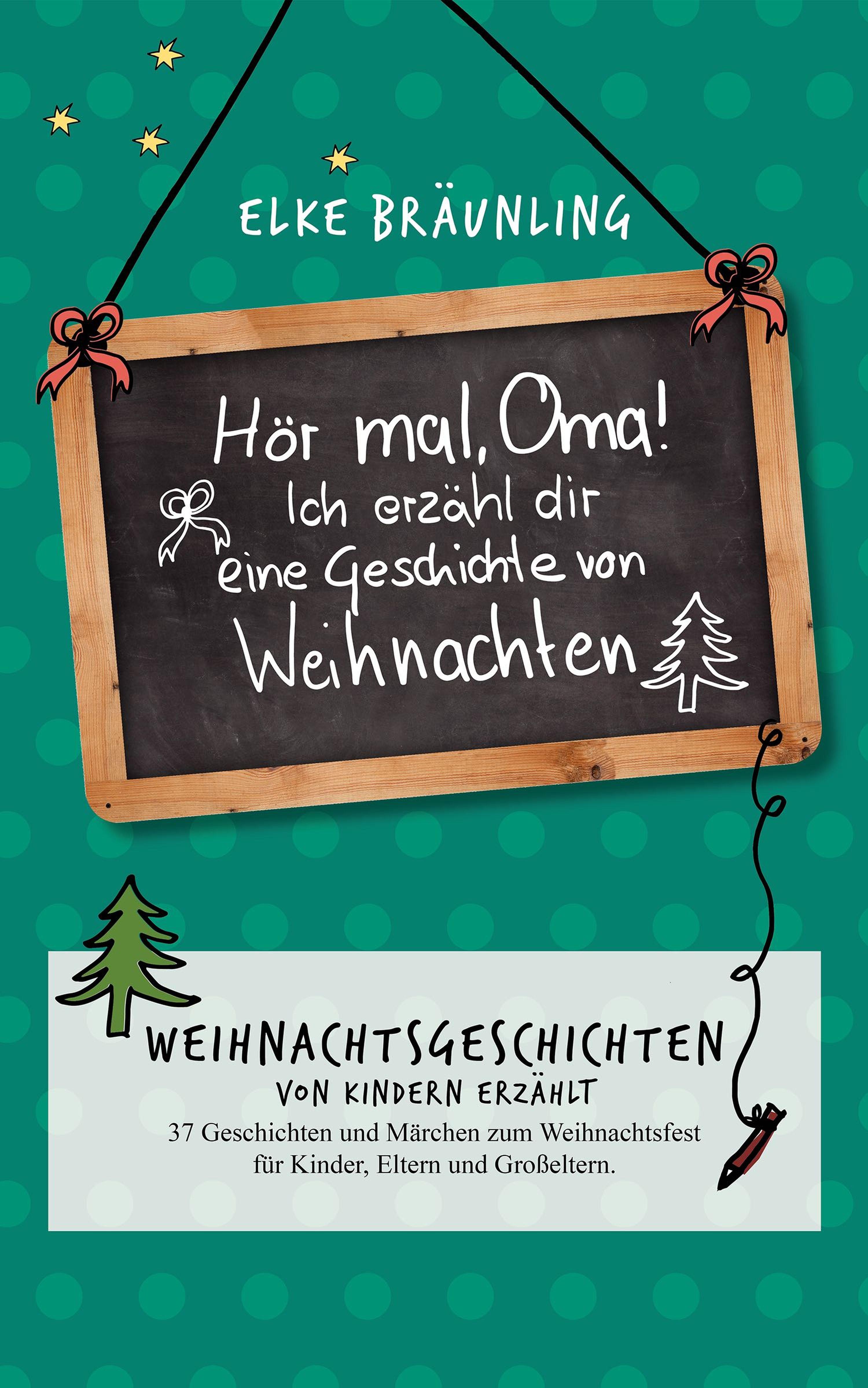 Elke Braunling Hör mal, Oma! Ich erzähle Dir eine Geschichte von Weihnachten