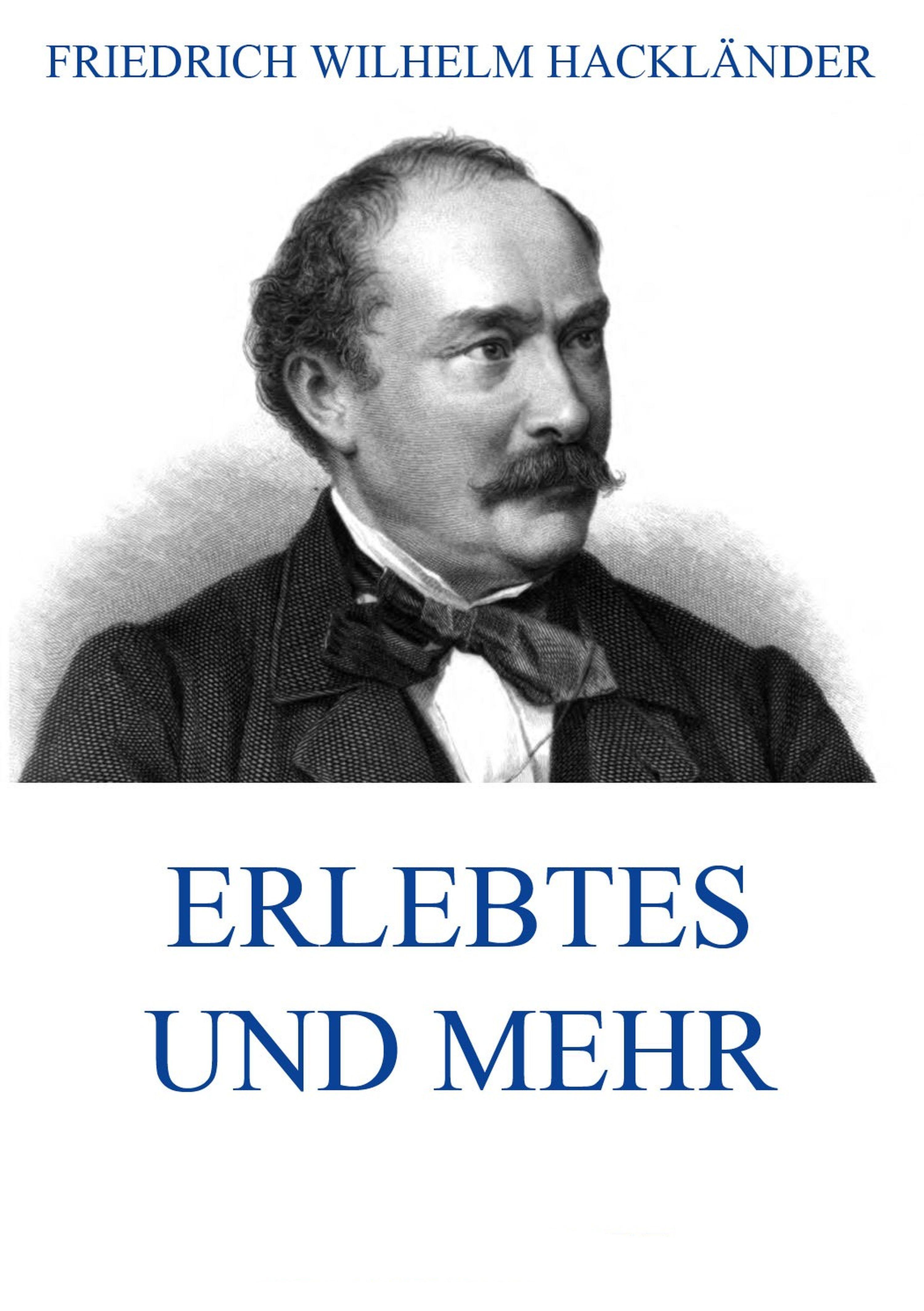 Friedrich Wilhelm Hacklander Erlebtes und mehr