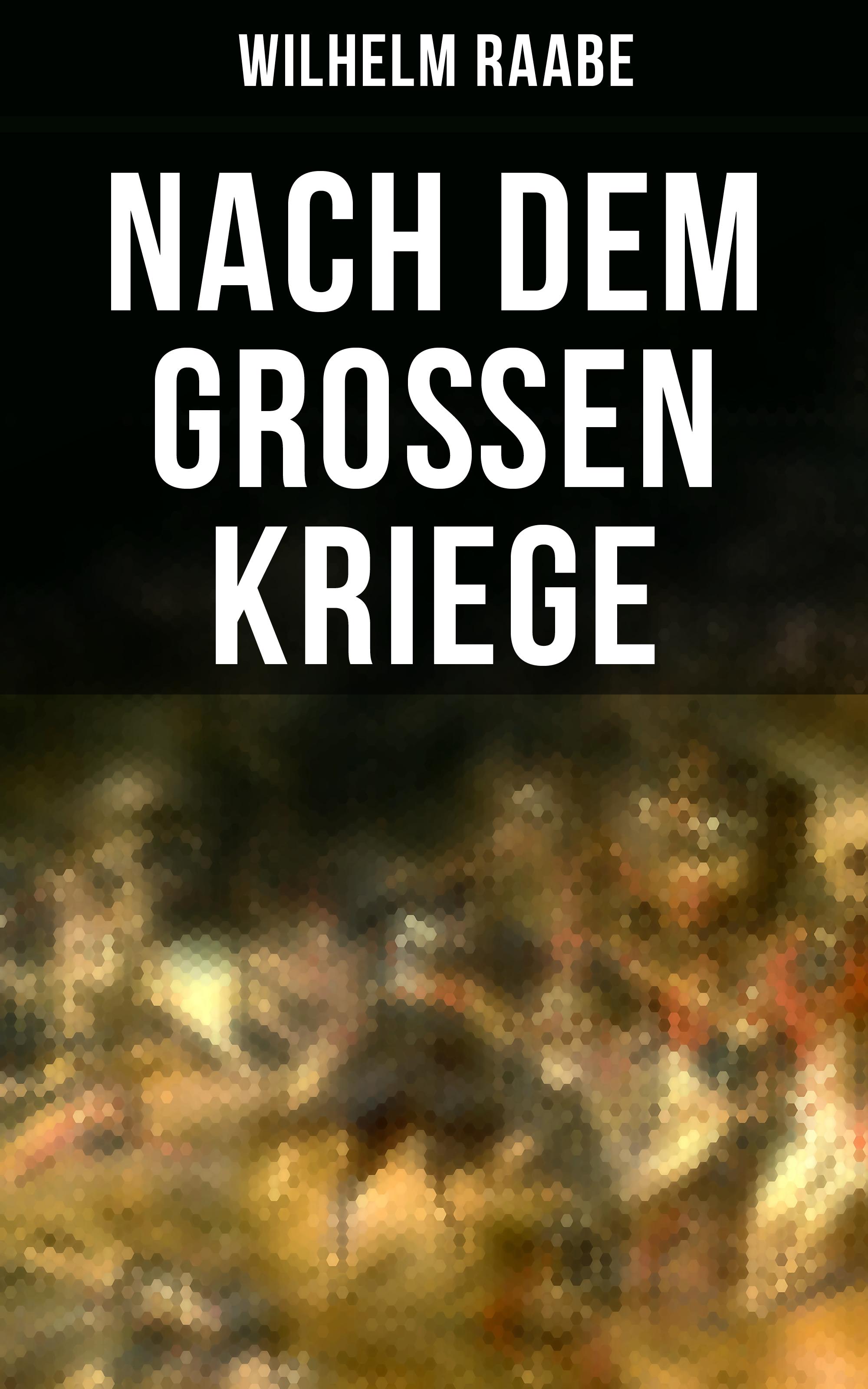 Wilhelm Raabe Nach dem Großen Kriege priscilla bucher kriege sind halt kacke