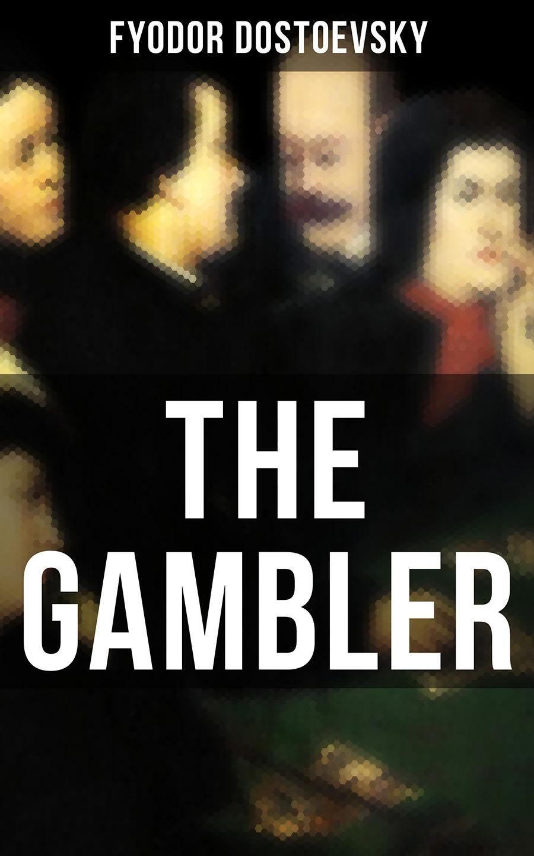 Fyodor Dostoevsky THE GAMBLER dostoevsky trip