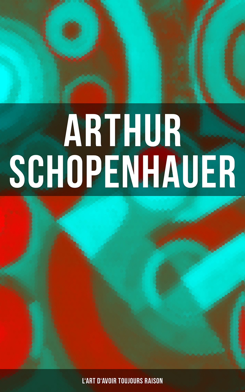 Arthur Schopenhauer Arthur Schopenhauer: L'Art d'avoir toujours raison moschino toujours glamour