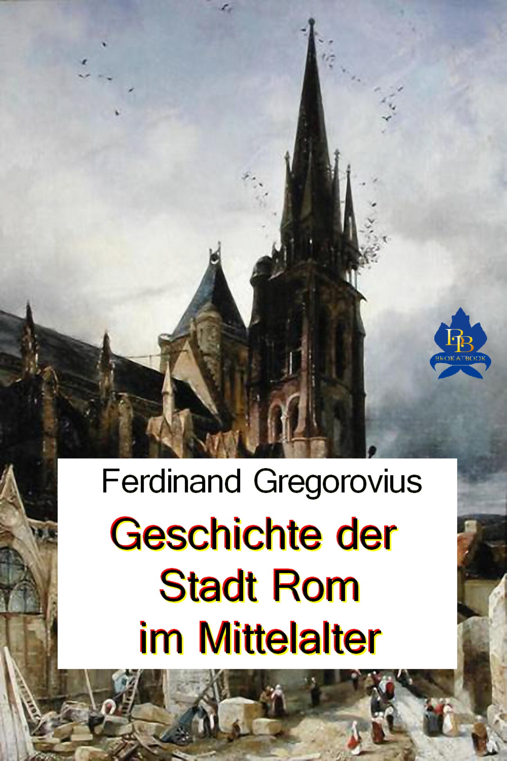Ferdinand Gregorovius Geschichte der Stadt Rom im Mittelalter
