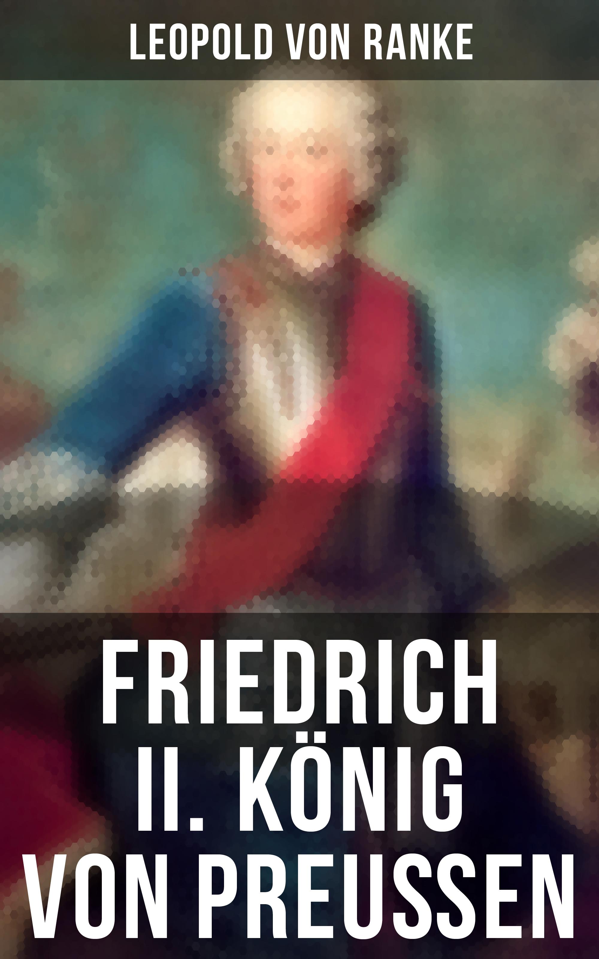 Leopold von Ranke Friedrich II. König von Preußen leopold von schroeder griechische gotter und heroen