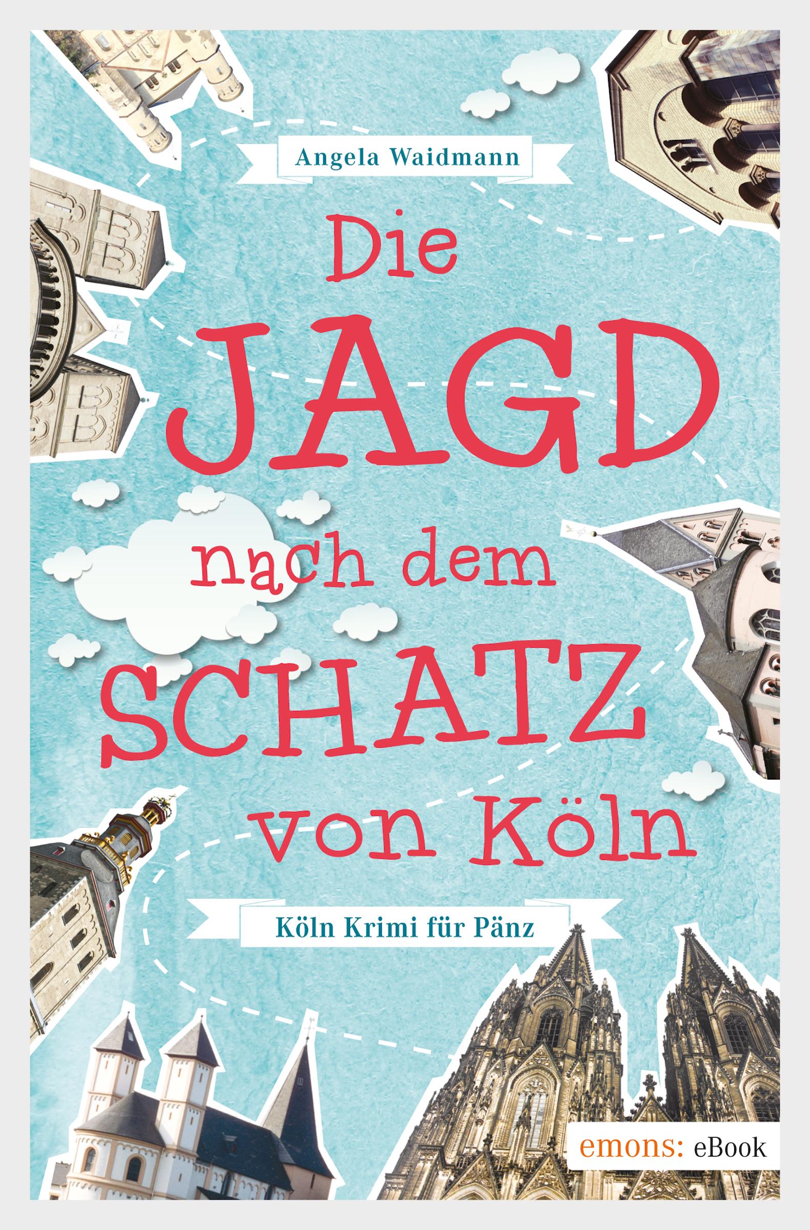 Angela Waidmann Die Jagd nach dem Schatz von Köln