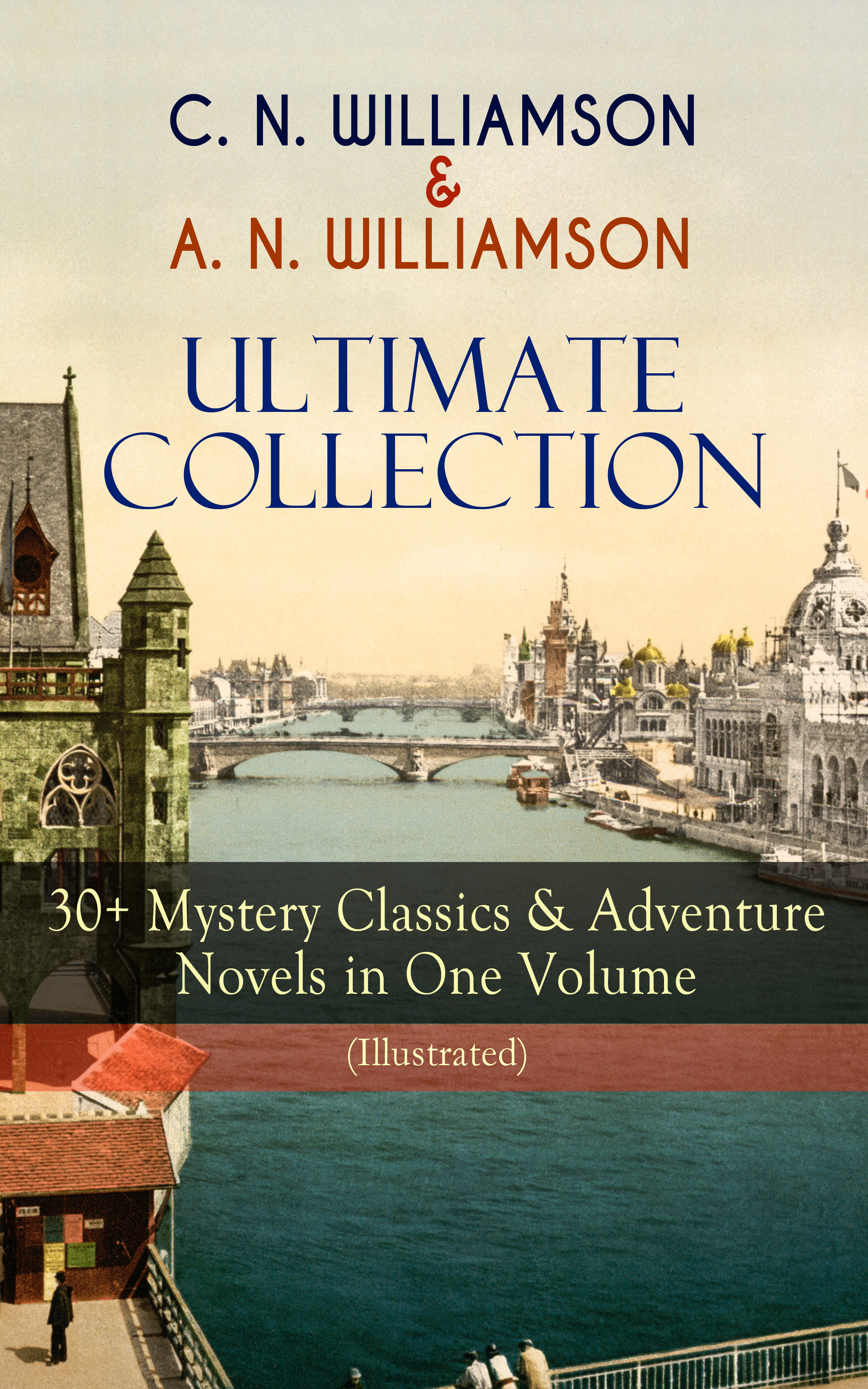 Charles Norris Williamson C. N. WILLIAMSON & A. N. WILLIAMSON Ultimate Collection: 30+ Mystery Classics & Adventure Novels in One Volume (Illustrated) цены онлайн