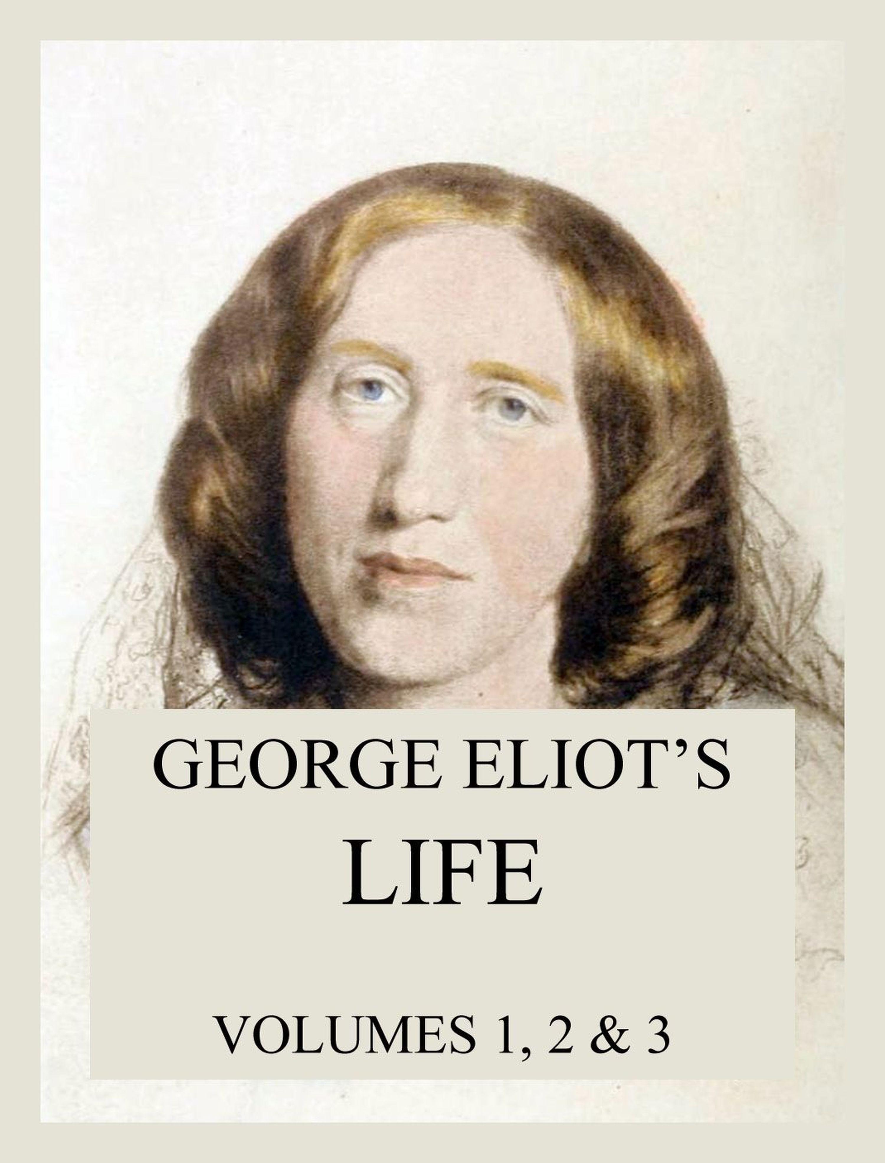 George Eliot George Eliot's Life (All three volumes)