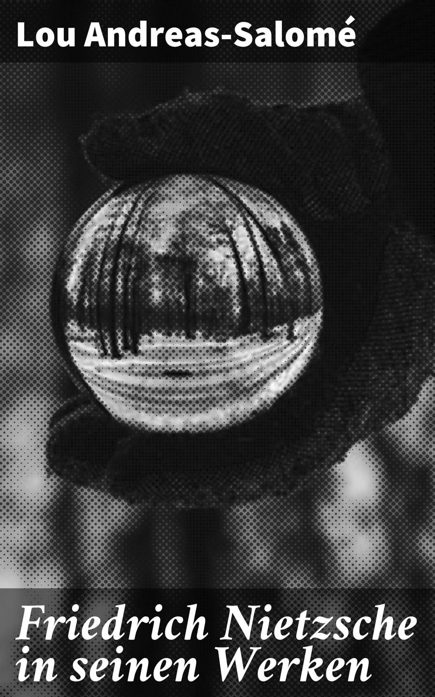 Lou Andreas-Salome Friedrich Nietzsche in seinen Werken c graupner der herr ist gross in seinen werken gwv 1123 35