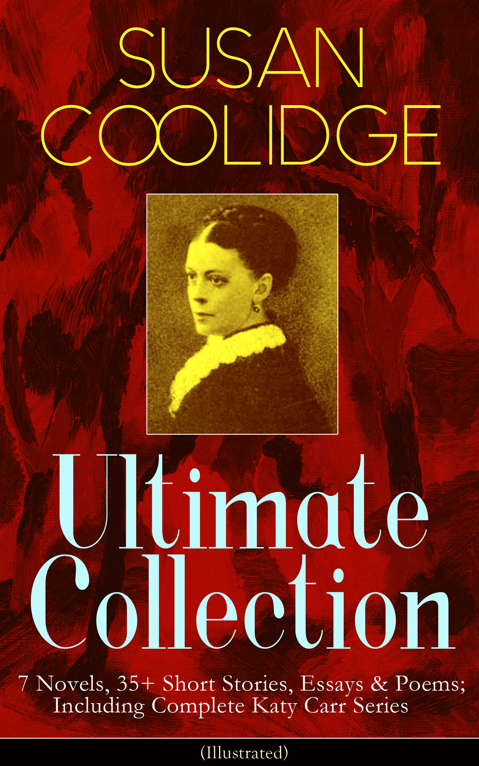 Susan Coolidge SUSAN COOLIDGE Ultimate Collection: 7 Novels, 35+ Short Stories, Essays & Poems; Including Complete Katy Carr Series (Illustrated) спот susan tl3760y 04bc