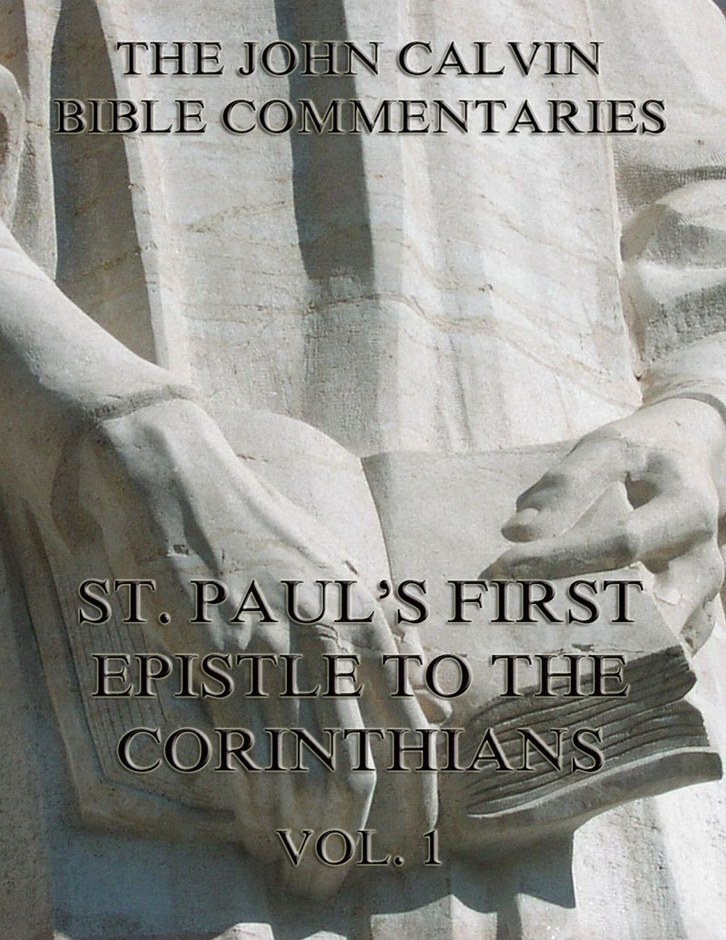 John Calvin John Calvin's Commentaries On St. Paul's First Epistle To The Corinthians Vol.1 james denney the second epistle to the corinthians volume 38