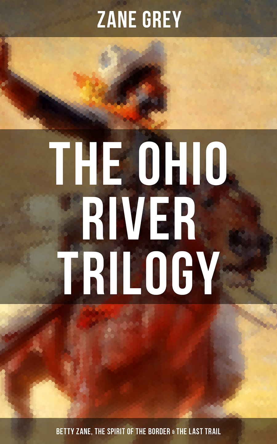 Zane Grey The Ohio River Trilogy: Betty Zane, The Spirit of the Border & The Last Trail стоимость