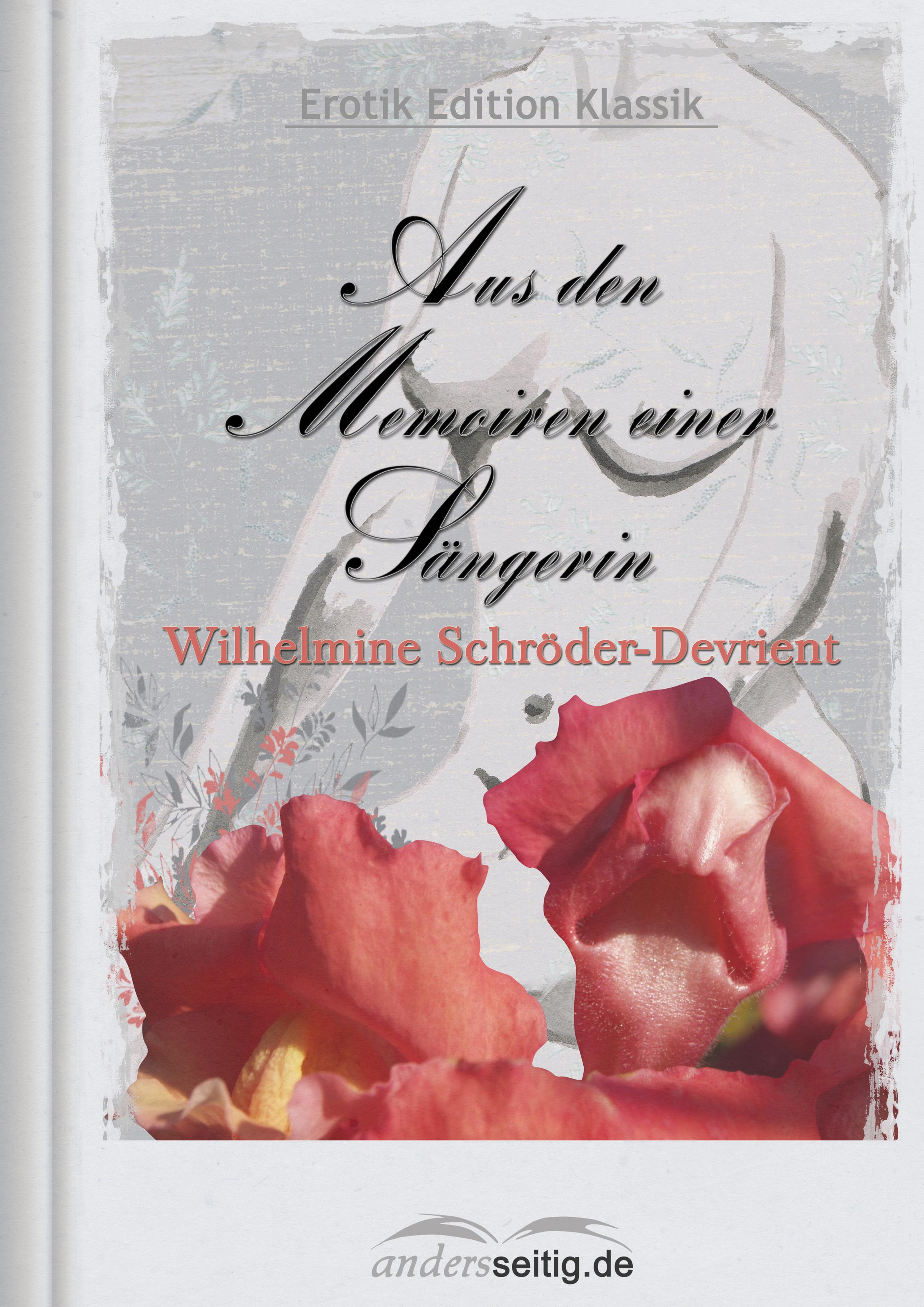 Wilhelmine Schroder-Devrient Aus den Memoiren einer Sängerin
