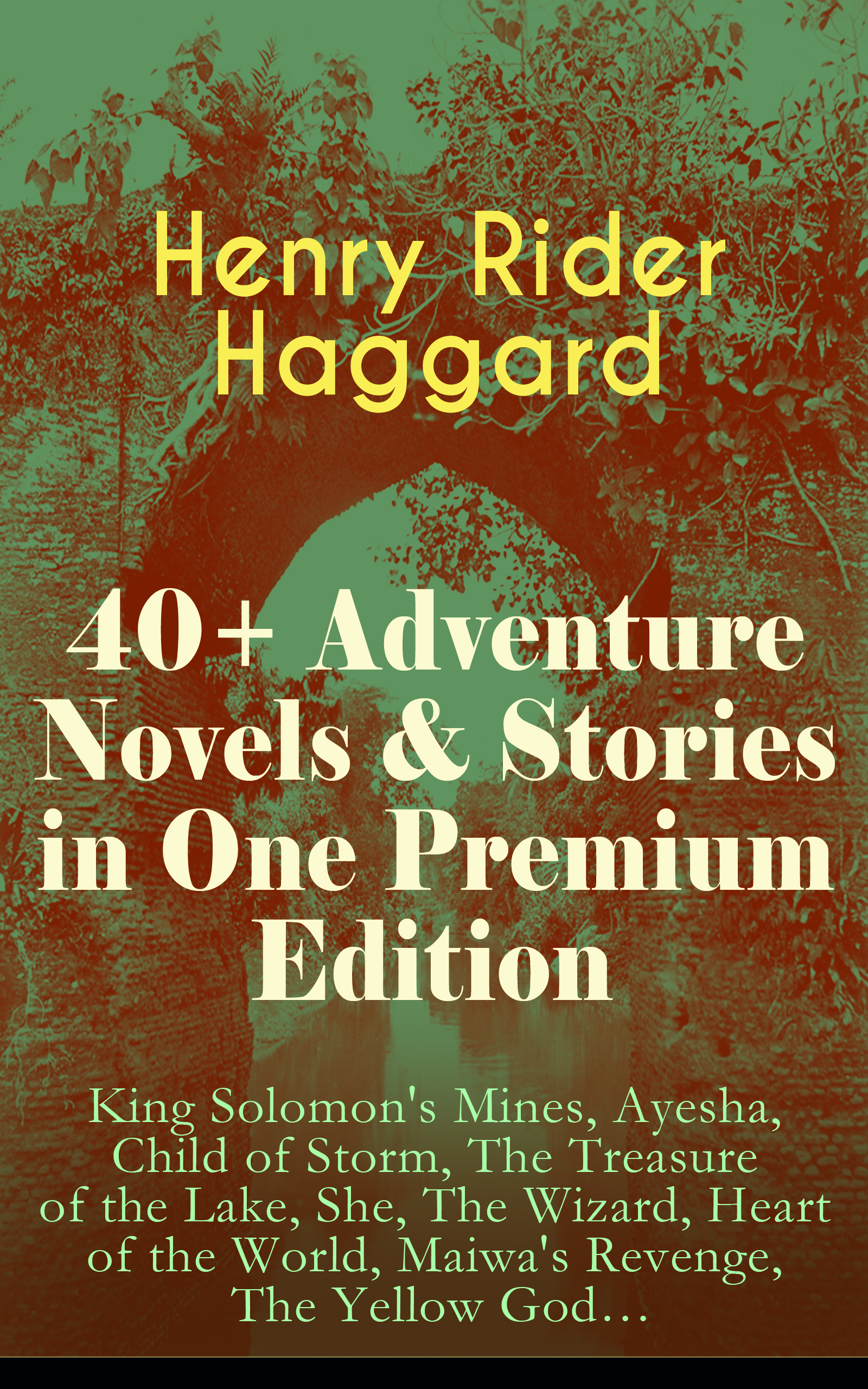 Henry Rider Haggard 40+ Adventure Novels & Stories in One Premium Edition: King Solomon's Mines, Ayesha, Child of Storm, The Treasure of the Lake, She, The Wizard, Heart of the World, Maiwa's Revenge, The Yellow God… in search of king solomon s mines