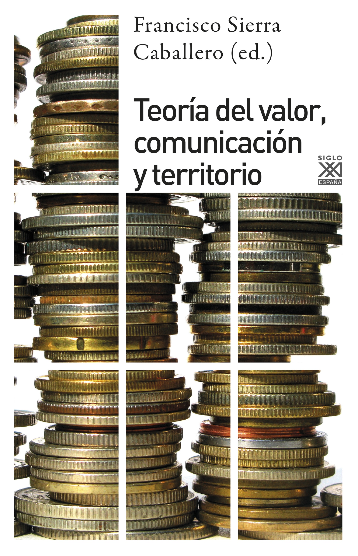 Francisco Sierra Caballero Teoría del valor, comunciación y territorio