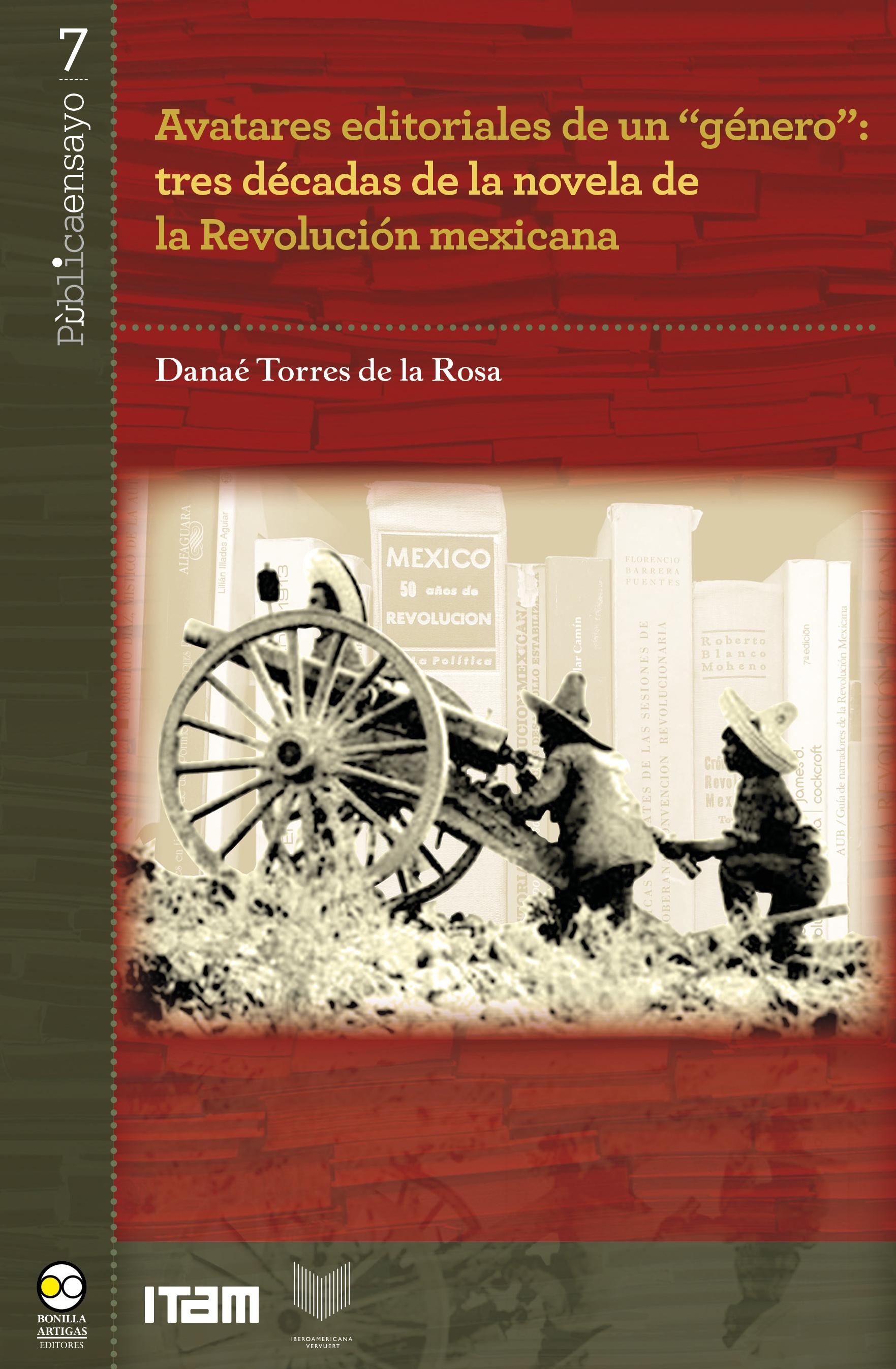 Danaé Torres de la Rosa Avatares editoriales de un género: tres décadas de la novela de la Revolución mexicana