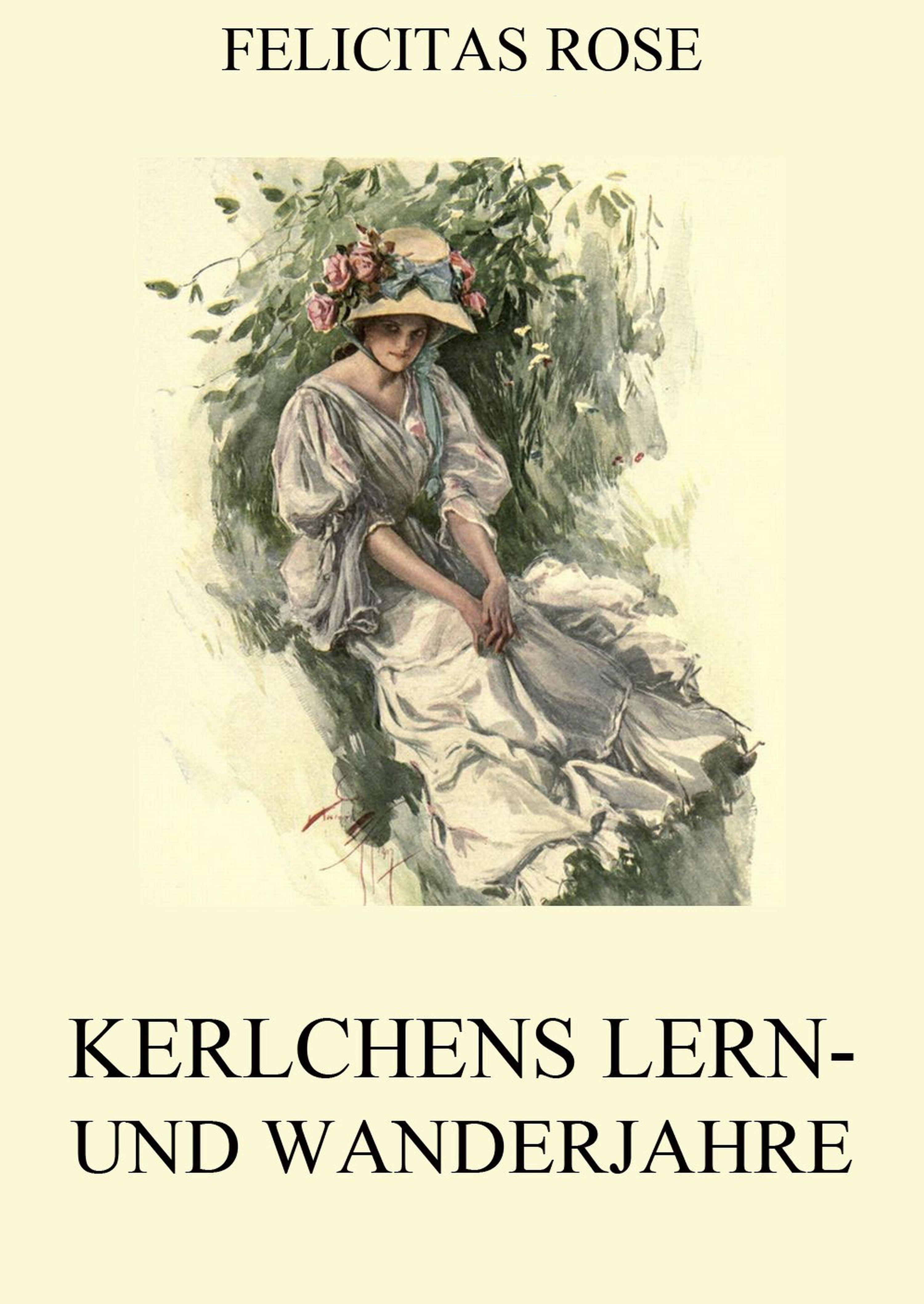 Felicitas Rose Kerlchens Lern- und Wanderjahre