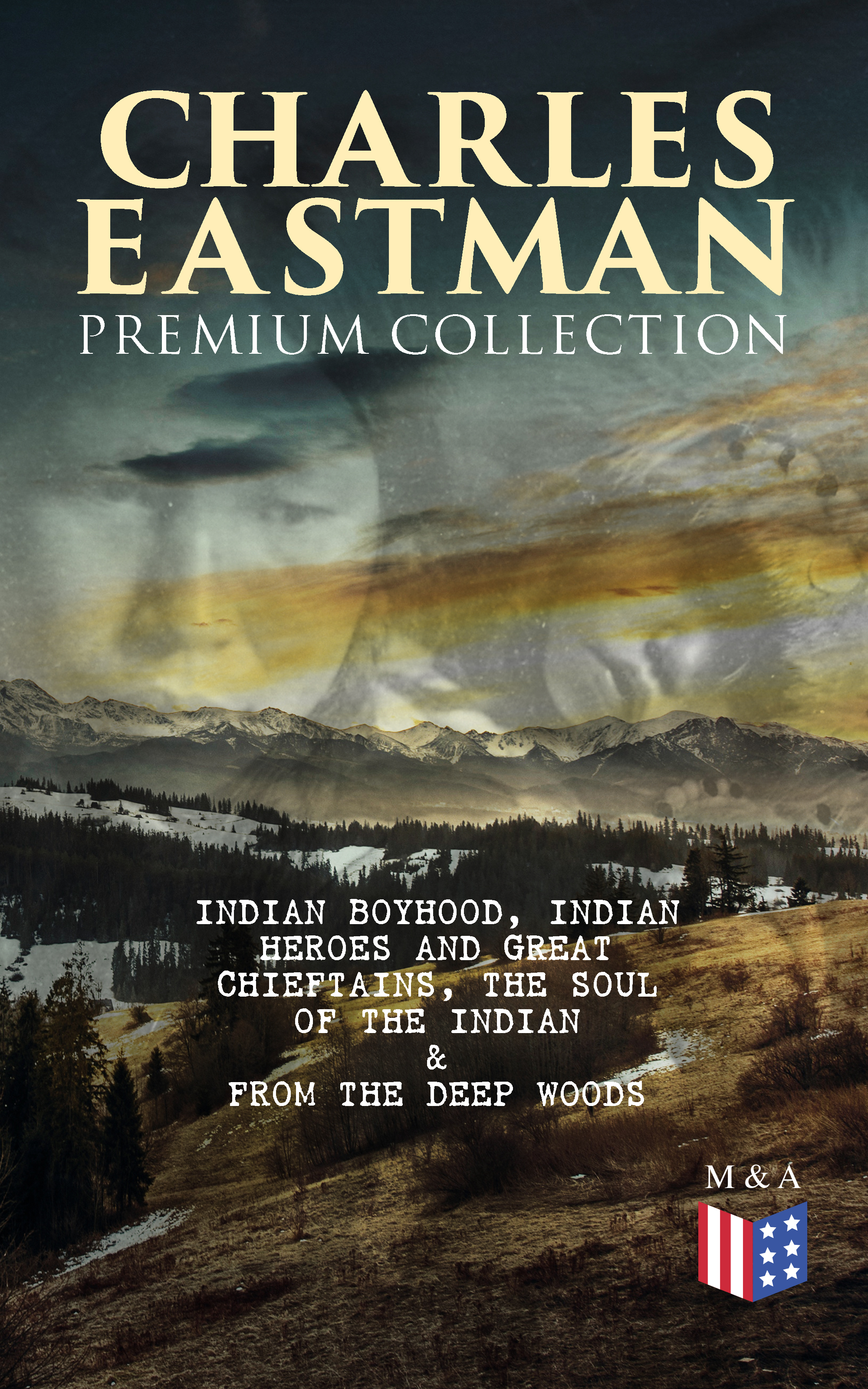 Charles A. Eastman CHARLES EASTMAN Premium Collection: Indian Boyhood, Indian Heroes and Great Chieftains, The Soul of the Indian & From the Deep Woods to Civilization eva woods the thirty list