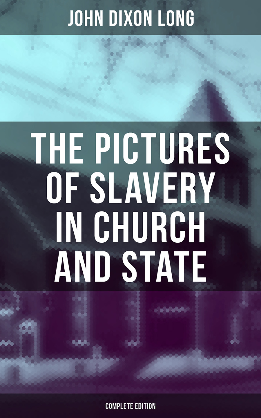 John Dixon Long The Pictures of Slavery in Church and State (Complete Edition) charles dixon among the birds in northern shires