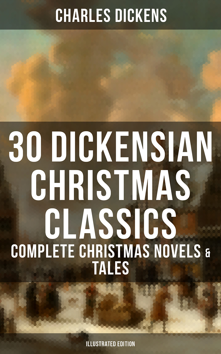 Charles 1812-1870 Dickens 30 DICKENSIAN CHRISTMAS CLASSICS: Complete Christmas Novels & Tales (Illustrated Edition) цена