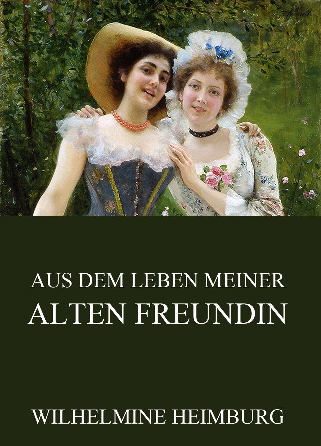 Wilhelmine Heimburg Aus dem Leben meiner alten Freundin