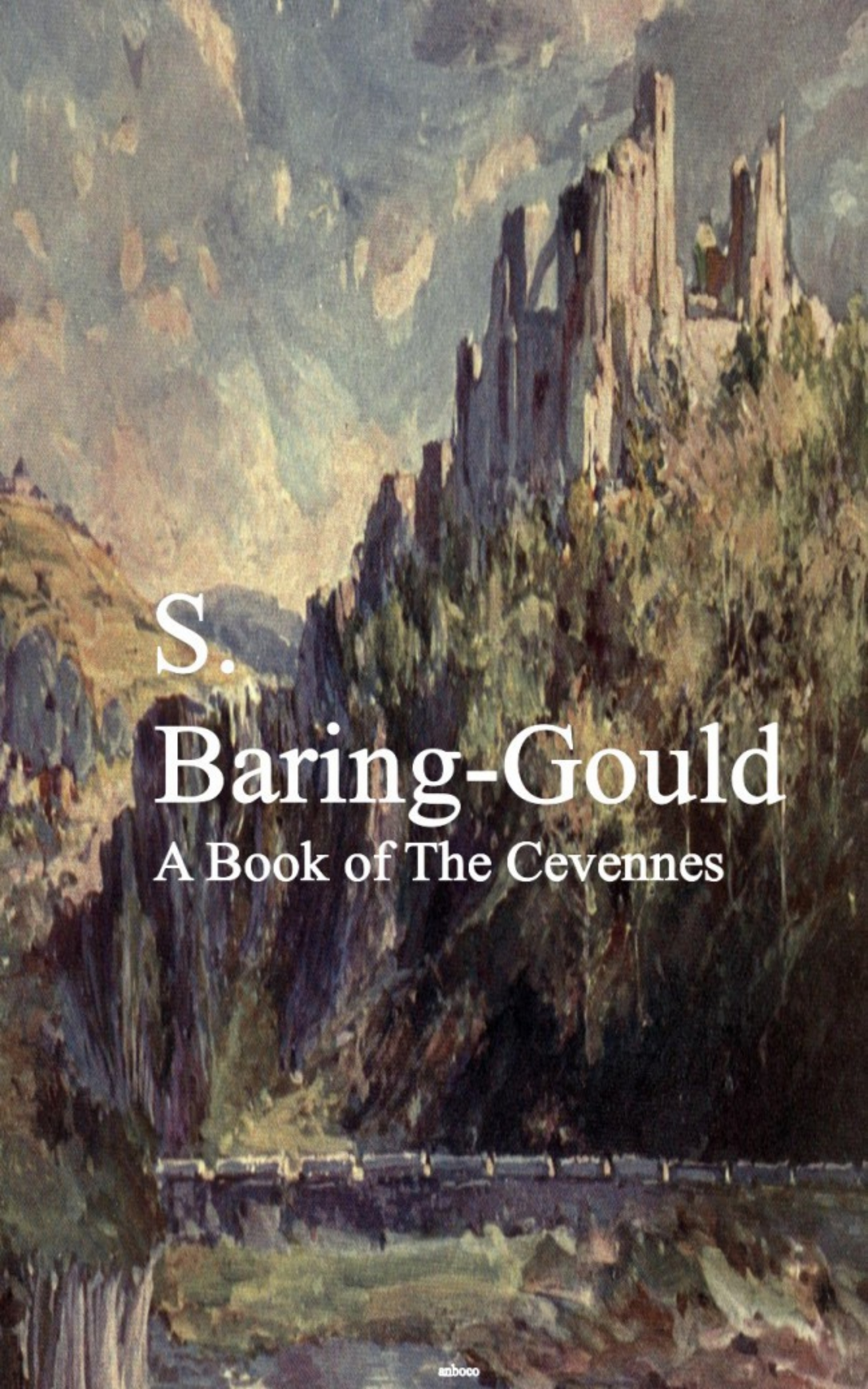 S. Baring-Gould A Book of The Cevennes baring gould sabine a book of ghosts