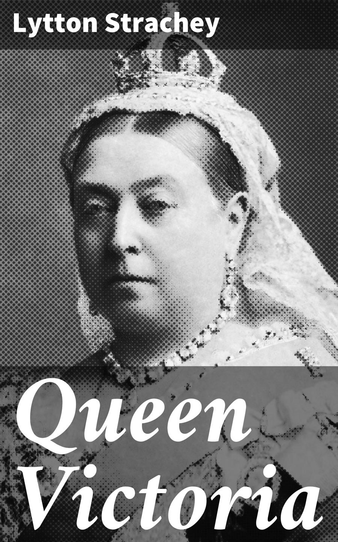 Lytton Strachey Queen Victoria becoming queen victoria