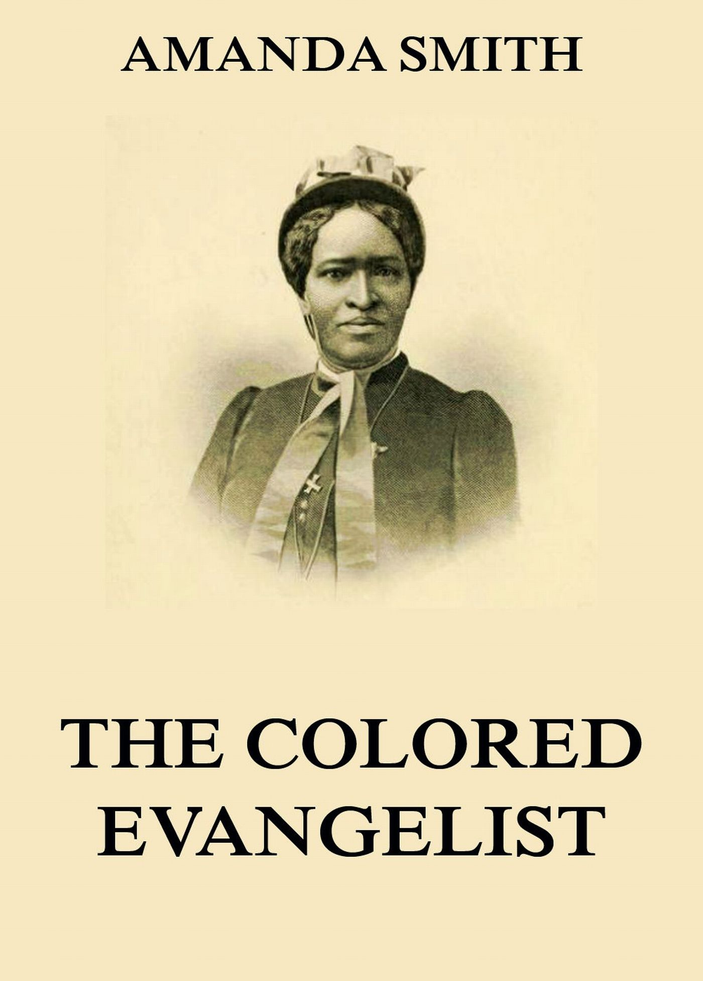 Amanda Smith The Colored Evangelist - The Story Of The Lord's Dealings With Mrs. Amanda Smith amanda