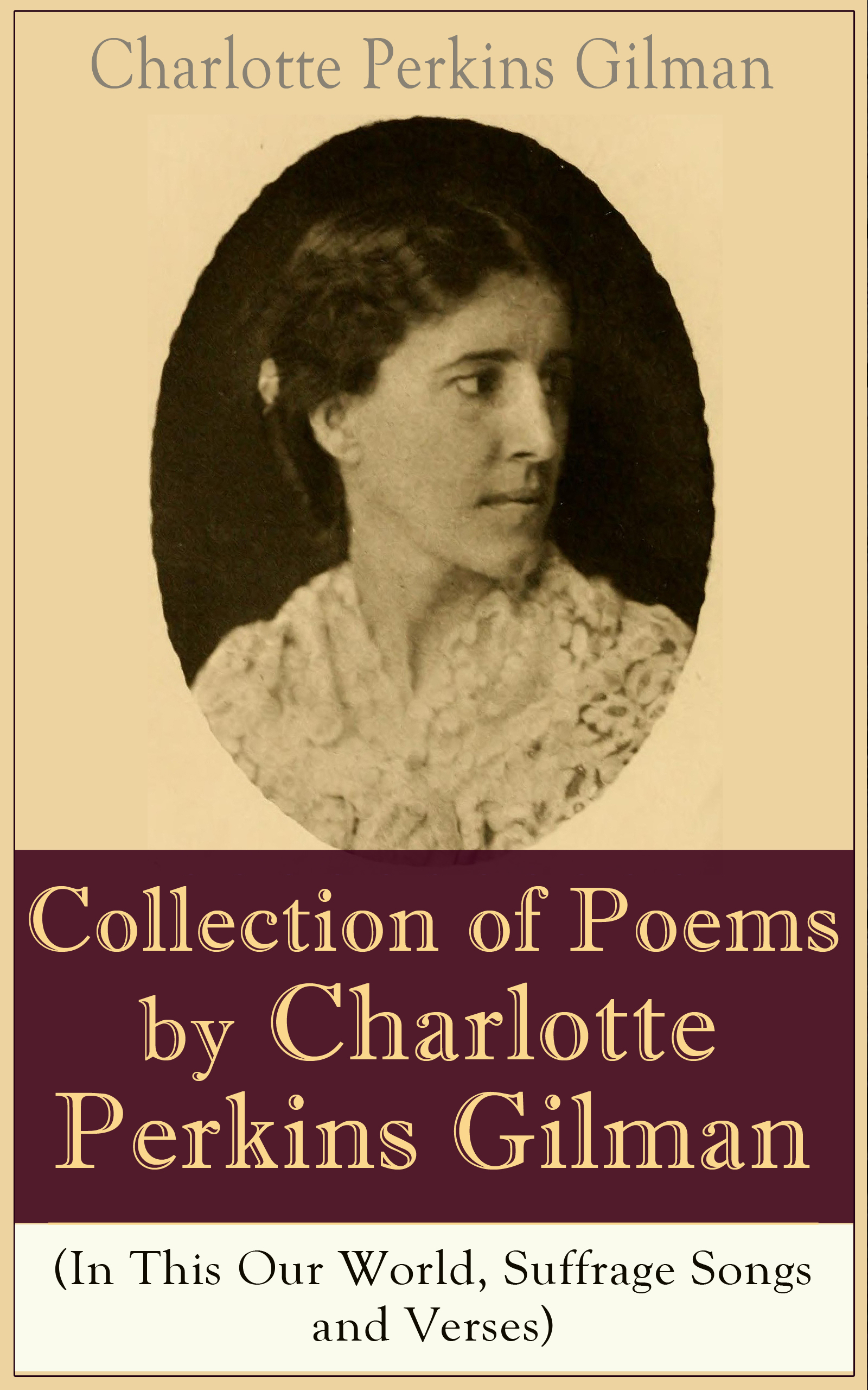 Charlotte Perkins Gilman A Collection of Poems by Charlotte Perkins Gilman (In This Our World, Suffrage Songs and Verses) w m thackeray christmas books mrs perkins s ball our street dr birch
