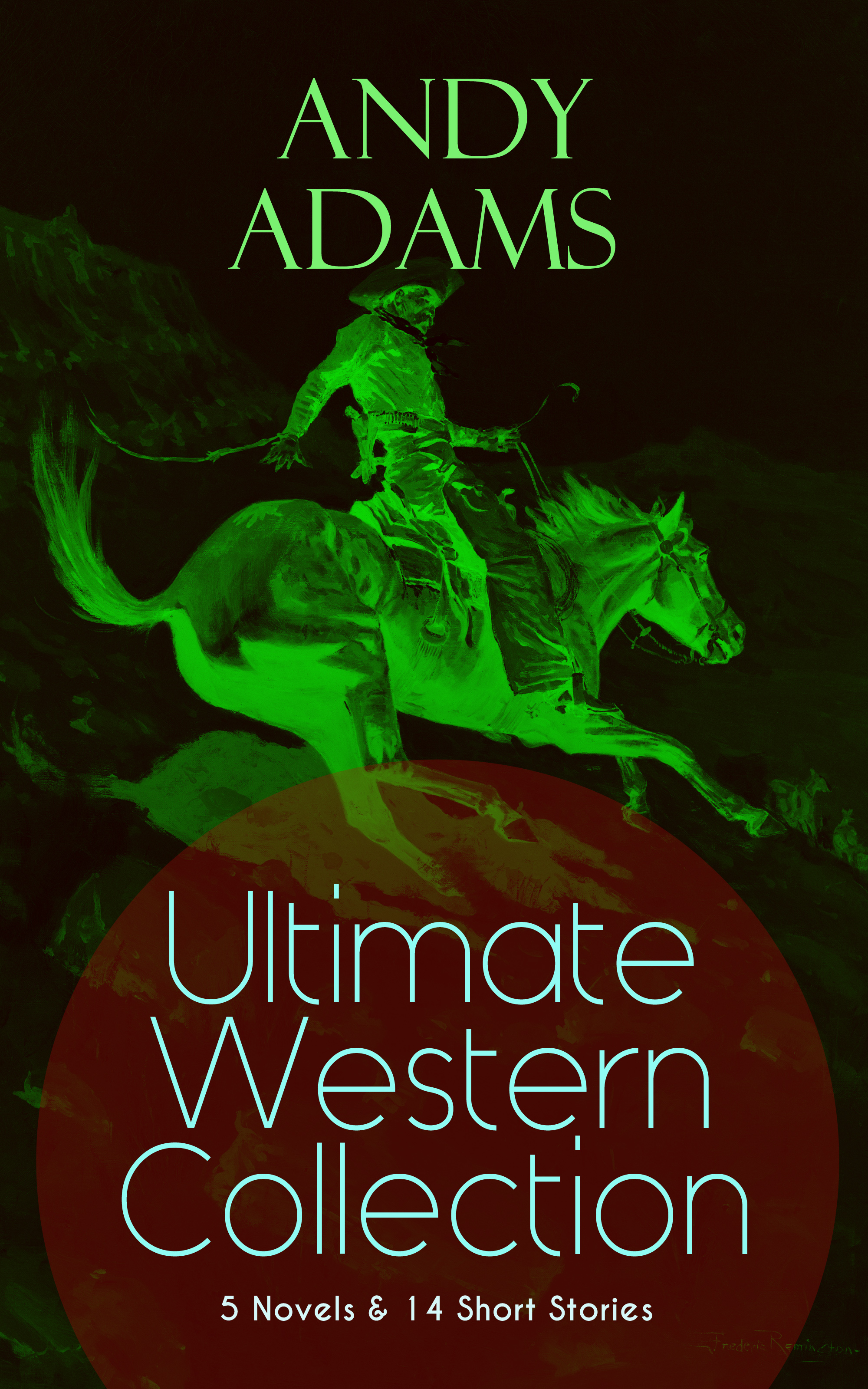 Adams Andy ANDY ADAMS Ultimate Western Collection – 5 Novels & 14 Short Stories andy z andy z an048awisq47