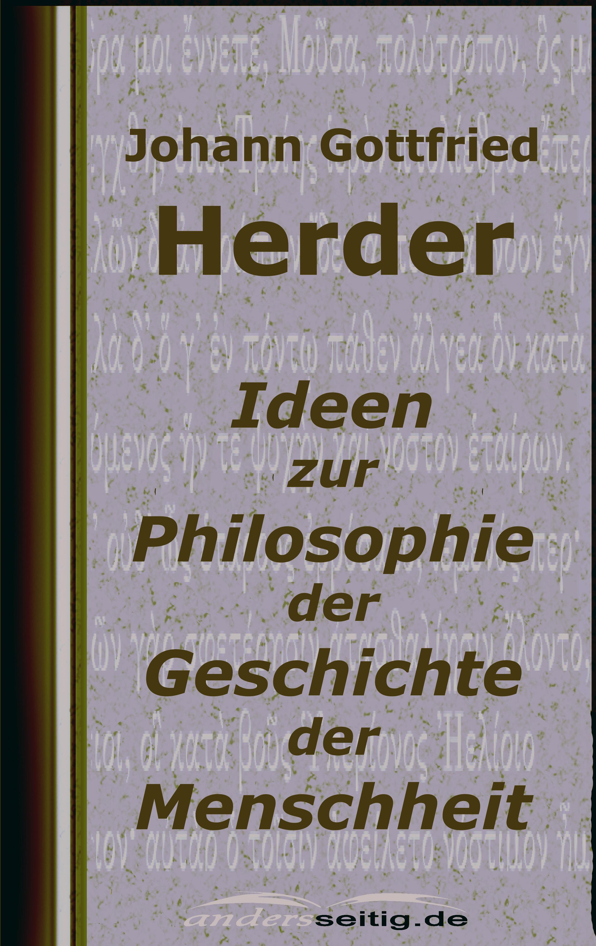 Johann Gottfried Herder Ideen zur Philosophie der Geschichte der Menschheit gustav tschirn zur 60 jahrigen geschichte der freireligiosen bewegung german edition