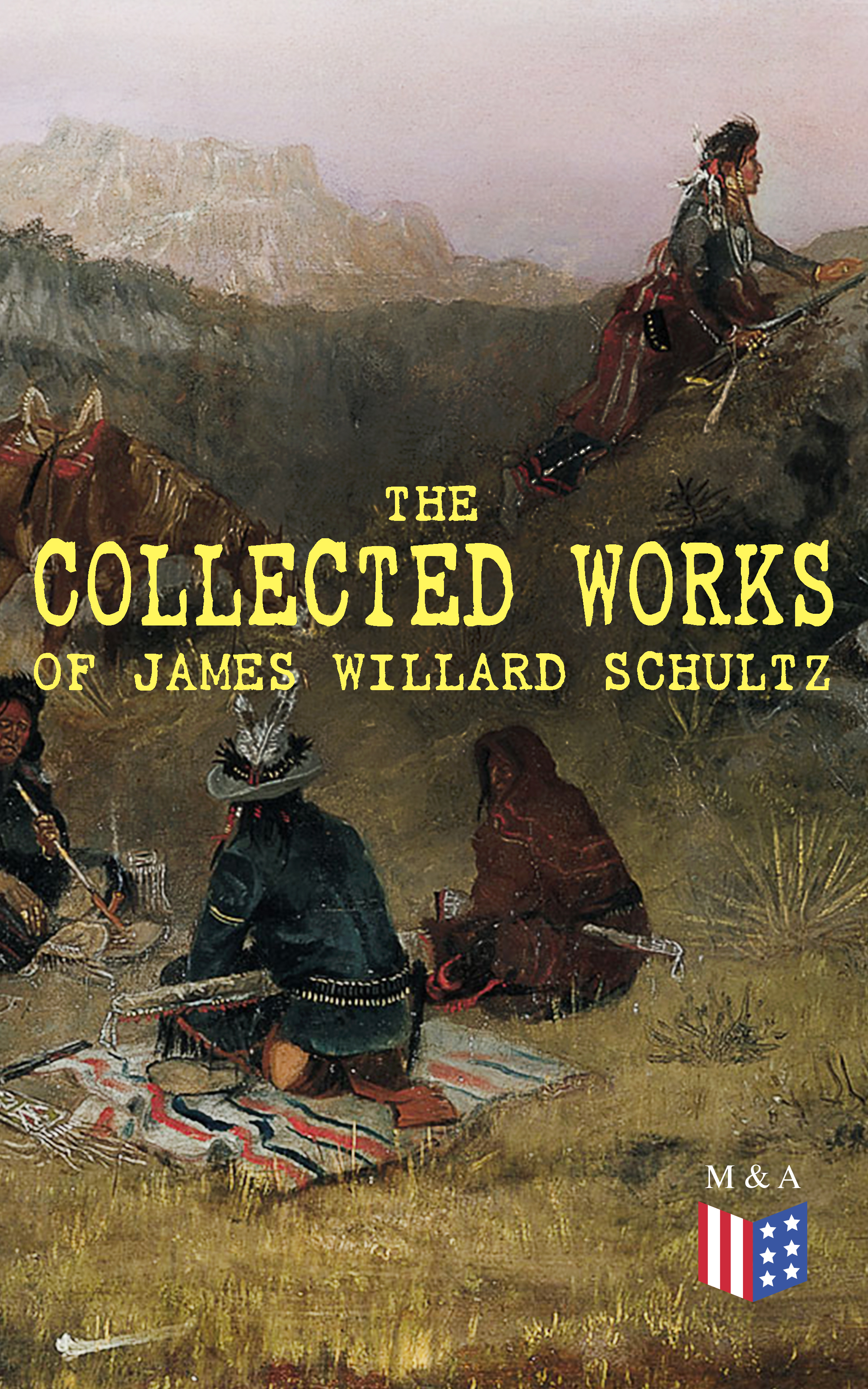 James Willard Schultz The Collected Works of James Willard Schultz willard daniel johnson outlines of the history of education