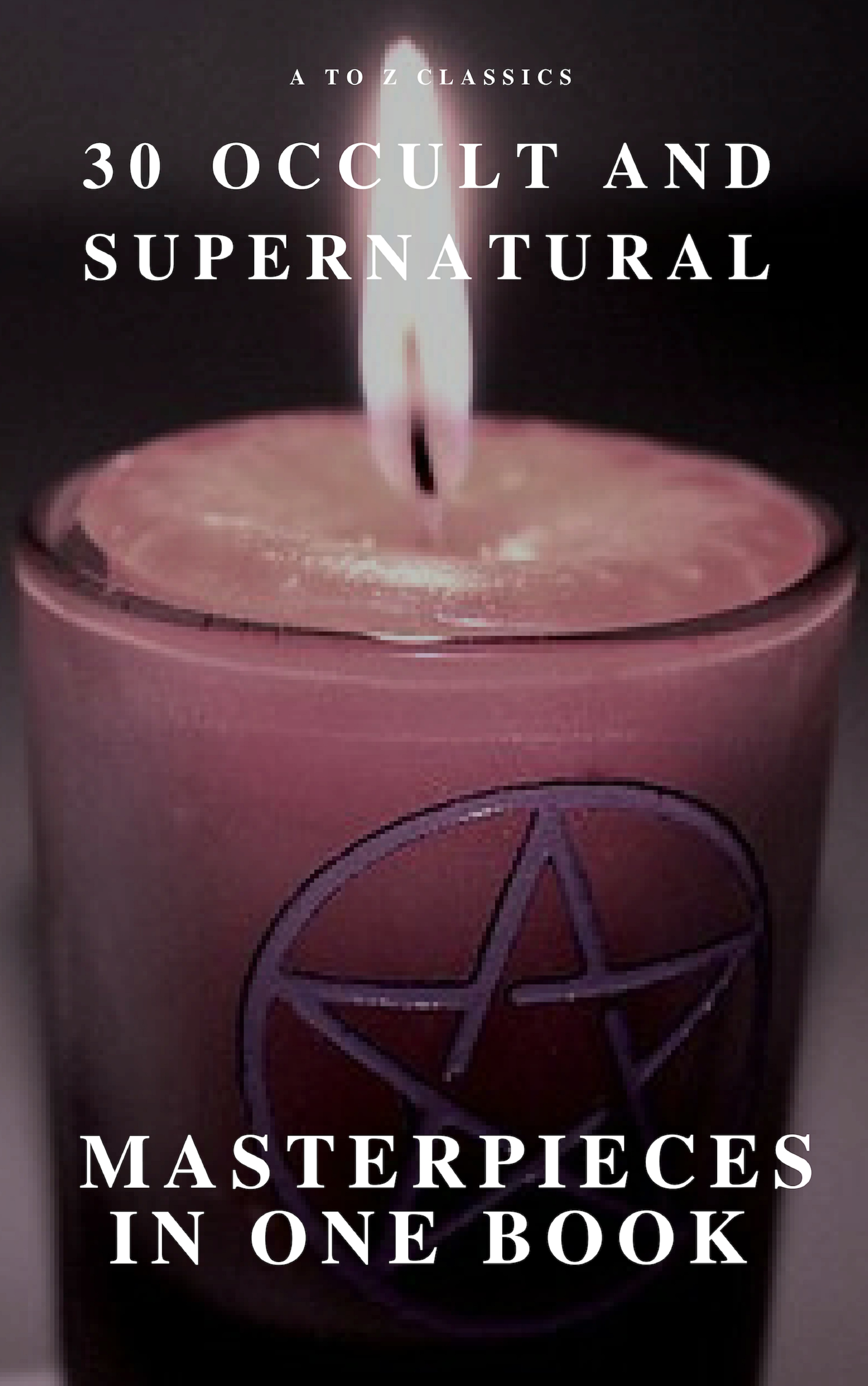 30 occult and supernatural masterpieces in one book a to z classics