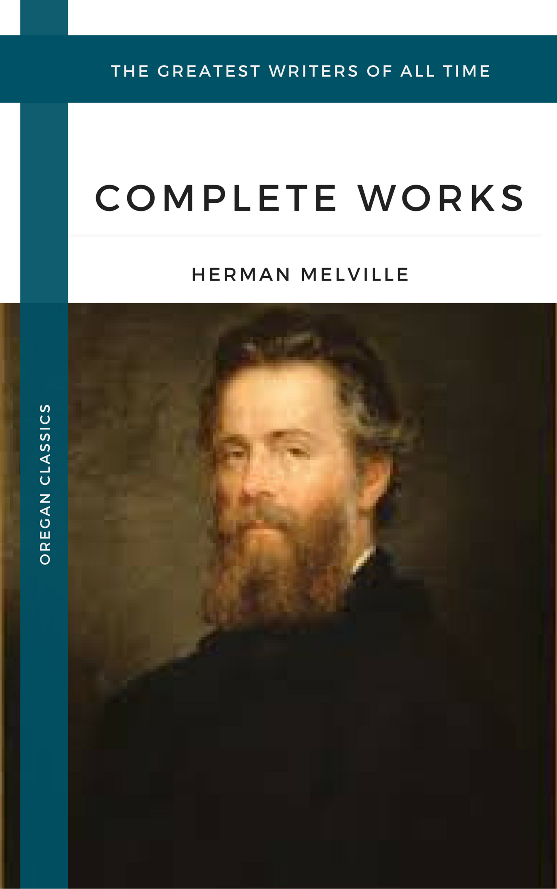 Herman Melville Melville Herman: The Complete works (Oregan Classics) (The Greatest Writers of All Time)