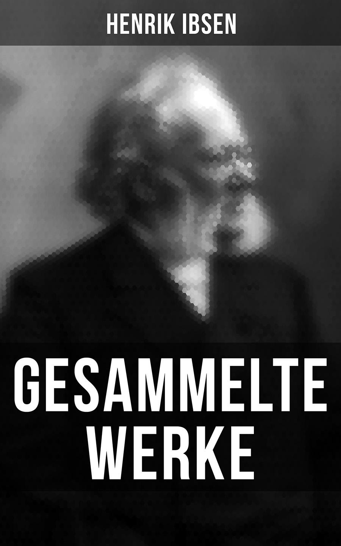 Henrik Ibsen Gesammelte Werke henrik ibsen gesammelte werke