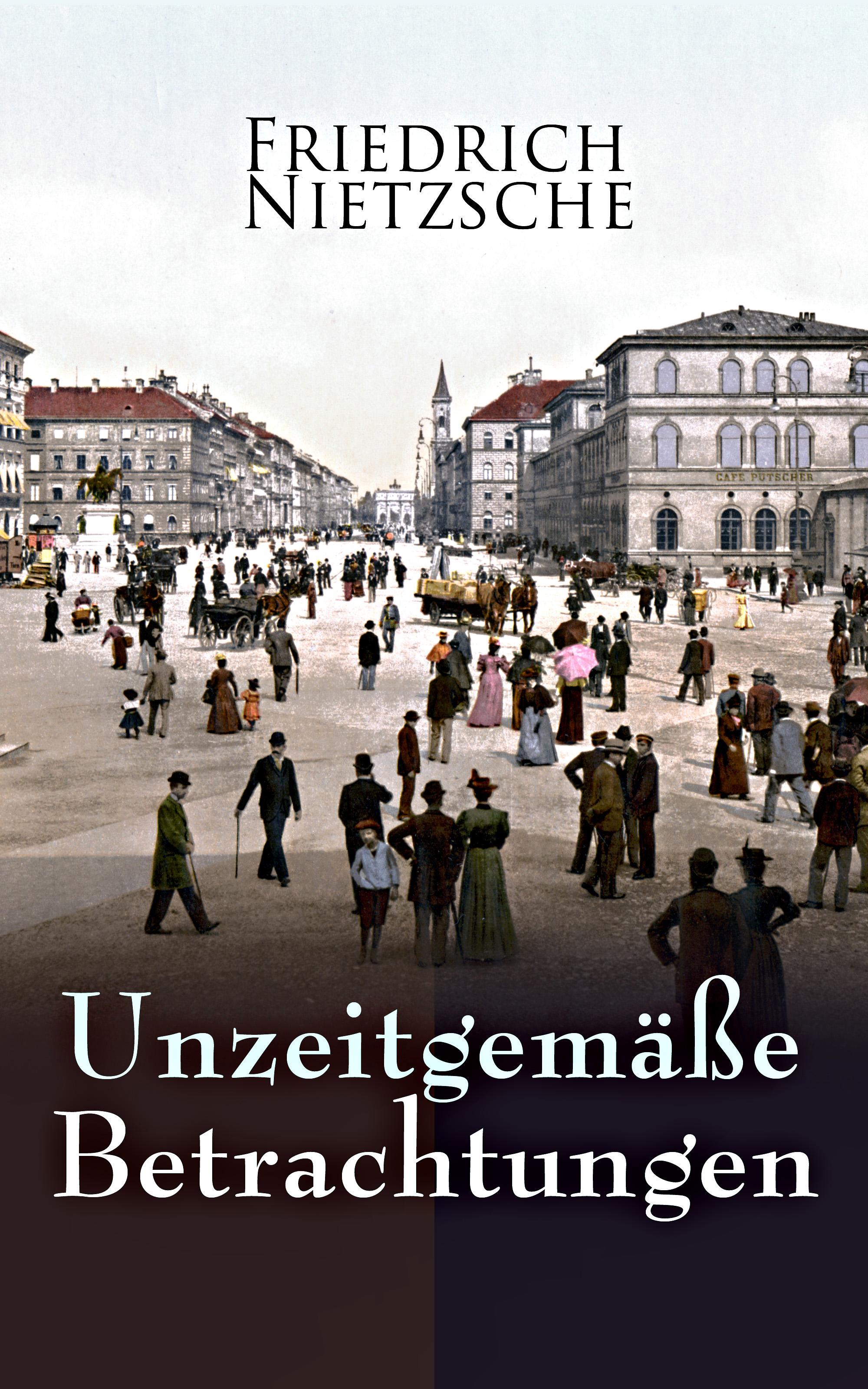 Friedrich Nietzsche Unzeitgemäße Betrachtungen