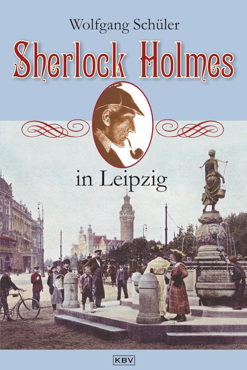 Wolfgang Schuler Sherlock Holmes in Leipzig bannkreis leipzig