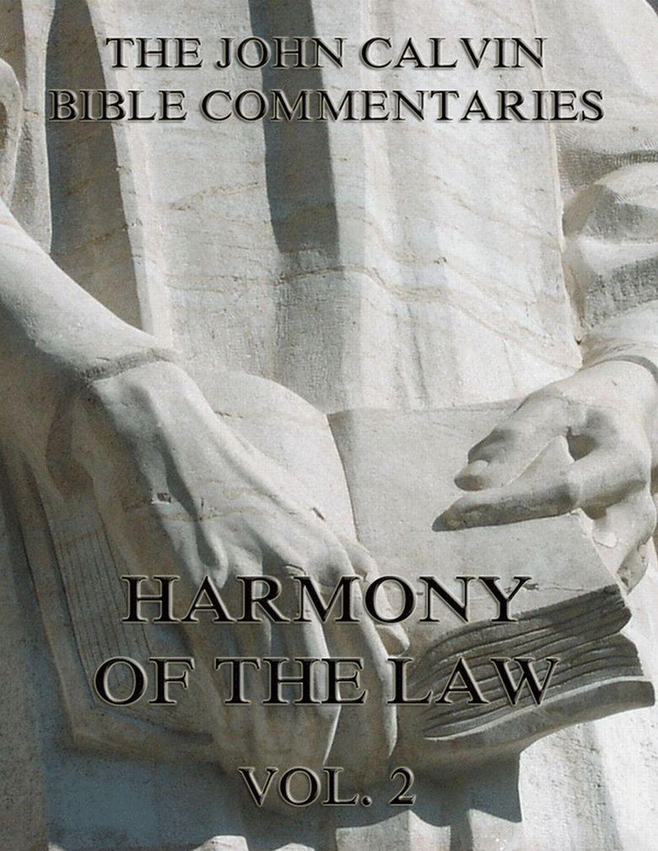 John Calvin John Calvin's Commentaries On The Harmony Of The Law Vol. 2