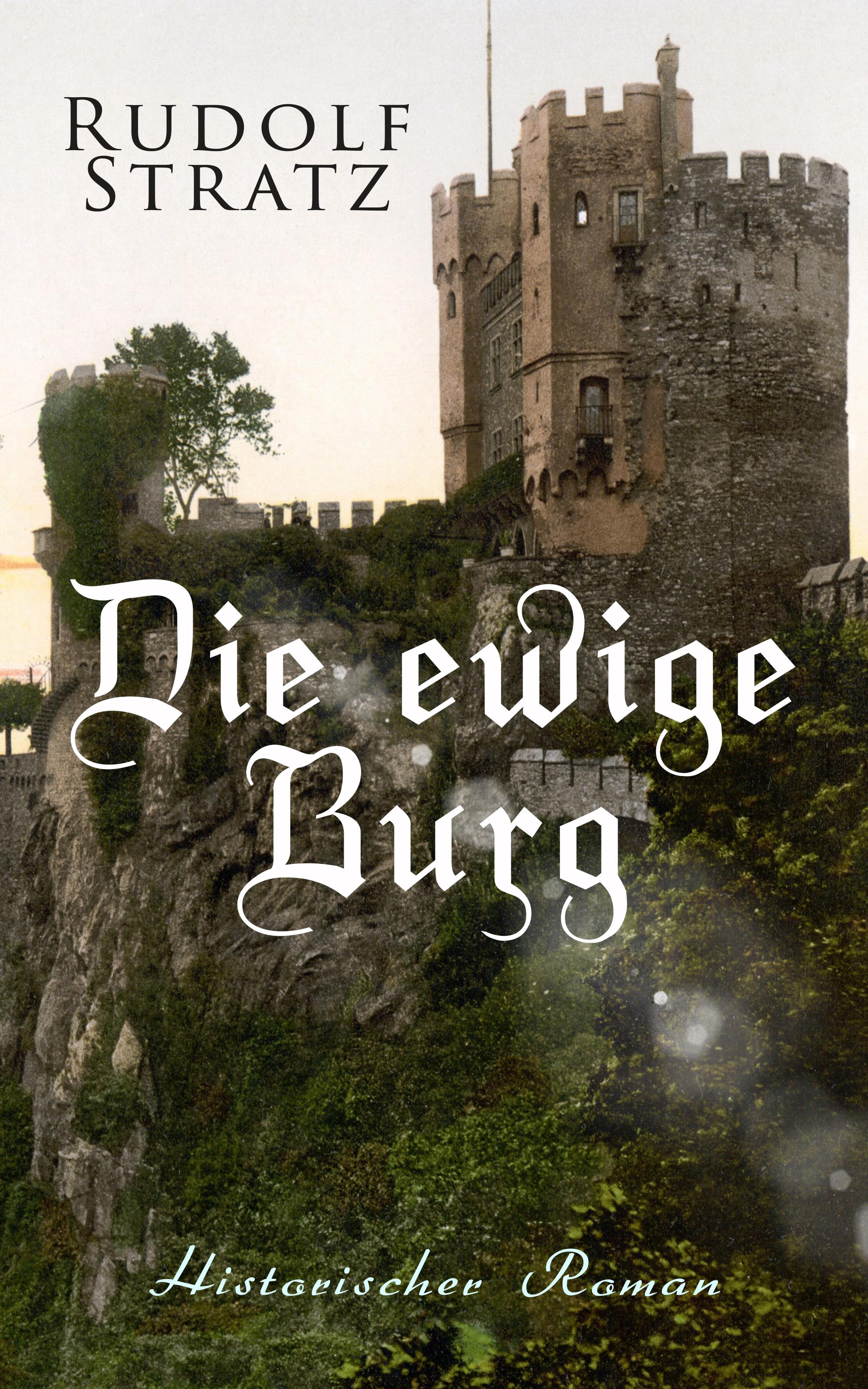 Rudolf Stratz Die ewige Burg: Historischer Roman