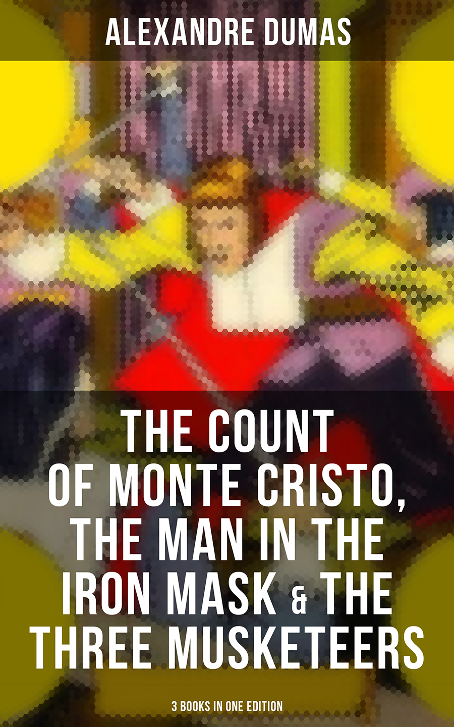 Alexandre Dumas The Count of Monte Cristo, The Man in the Iron Mask & The Three Musketeers (3 Books in One Edition) the man in the queue