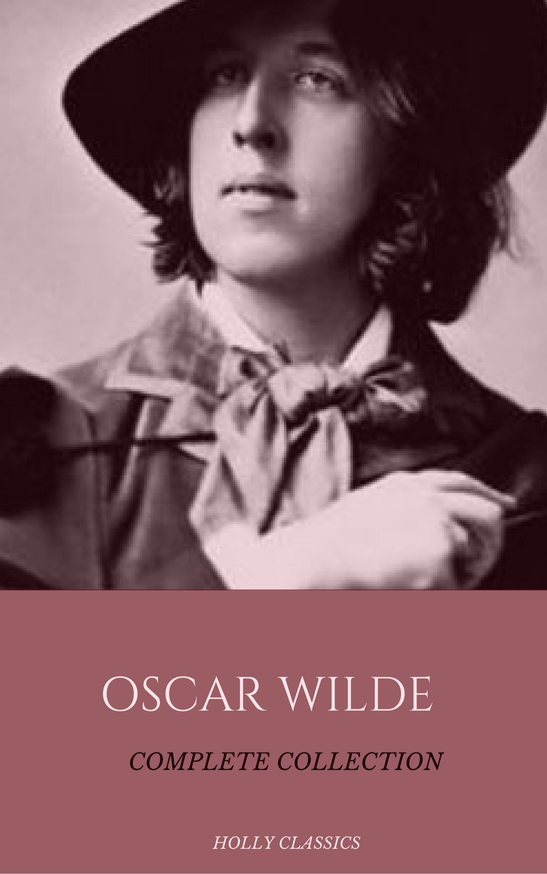 Oscar Wilde Oscar Wilde: The Truly Complete Collection (Holly Classics)
