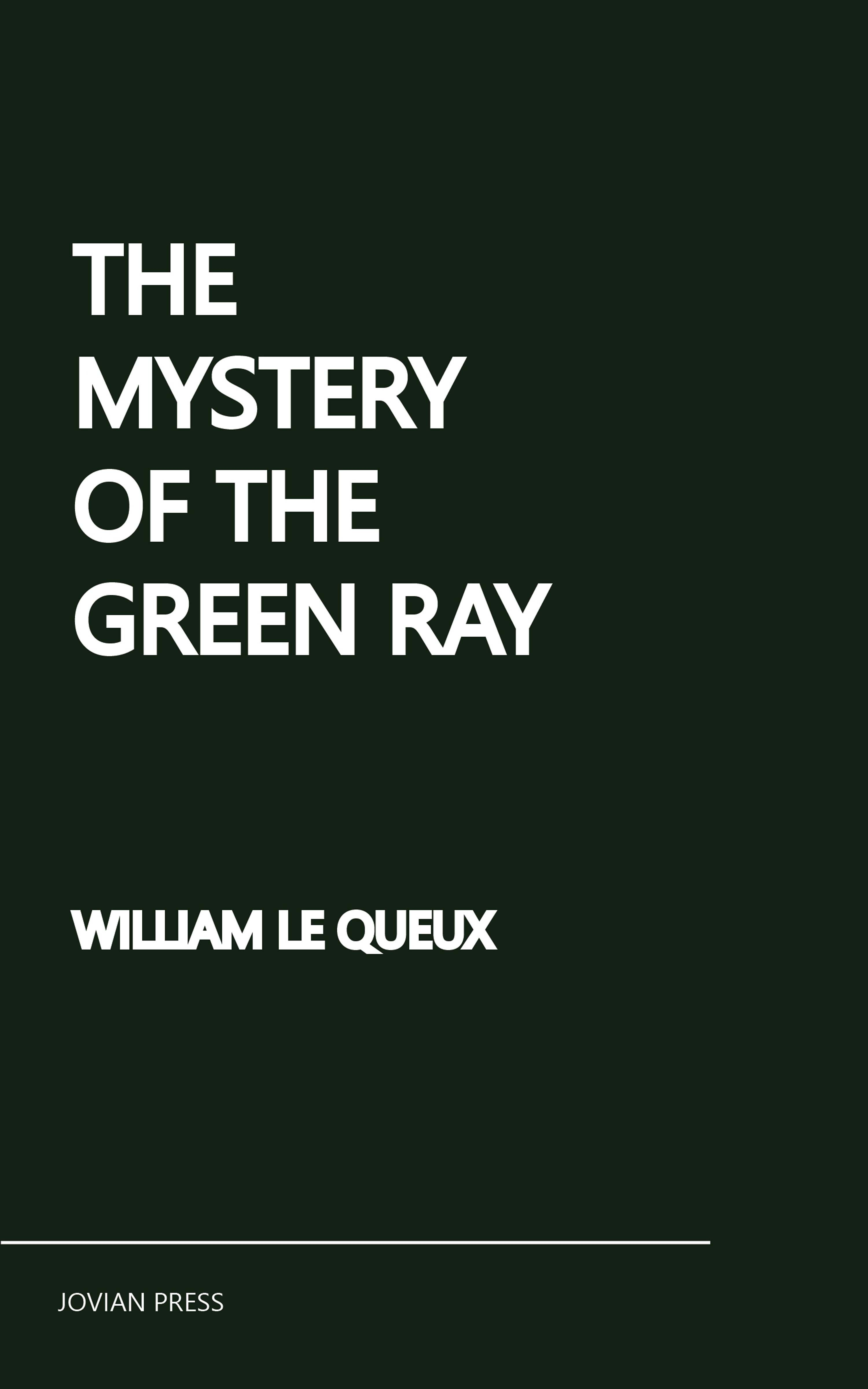 William Le Queux The Mystery of the Green Ray william le queux an eye for an eye british murder mystery