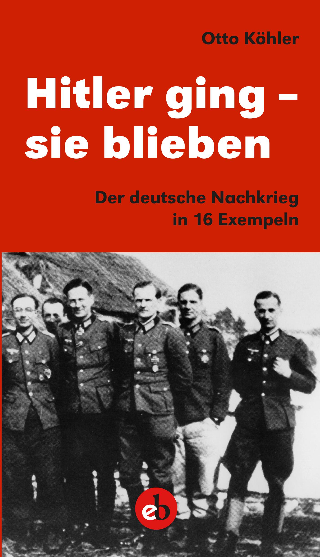 Otto Köhler Hitler ging - sie blieben hitler