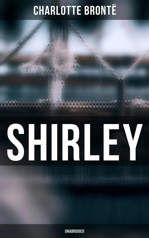 Шарлотта Бронте Shirley (Unabridged)