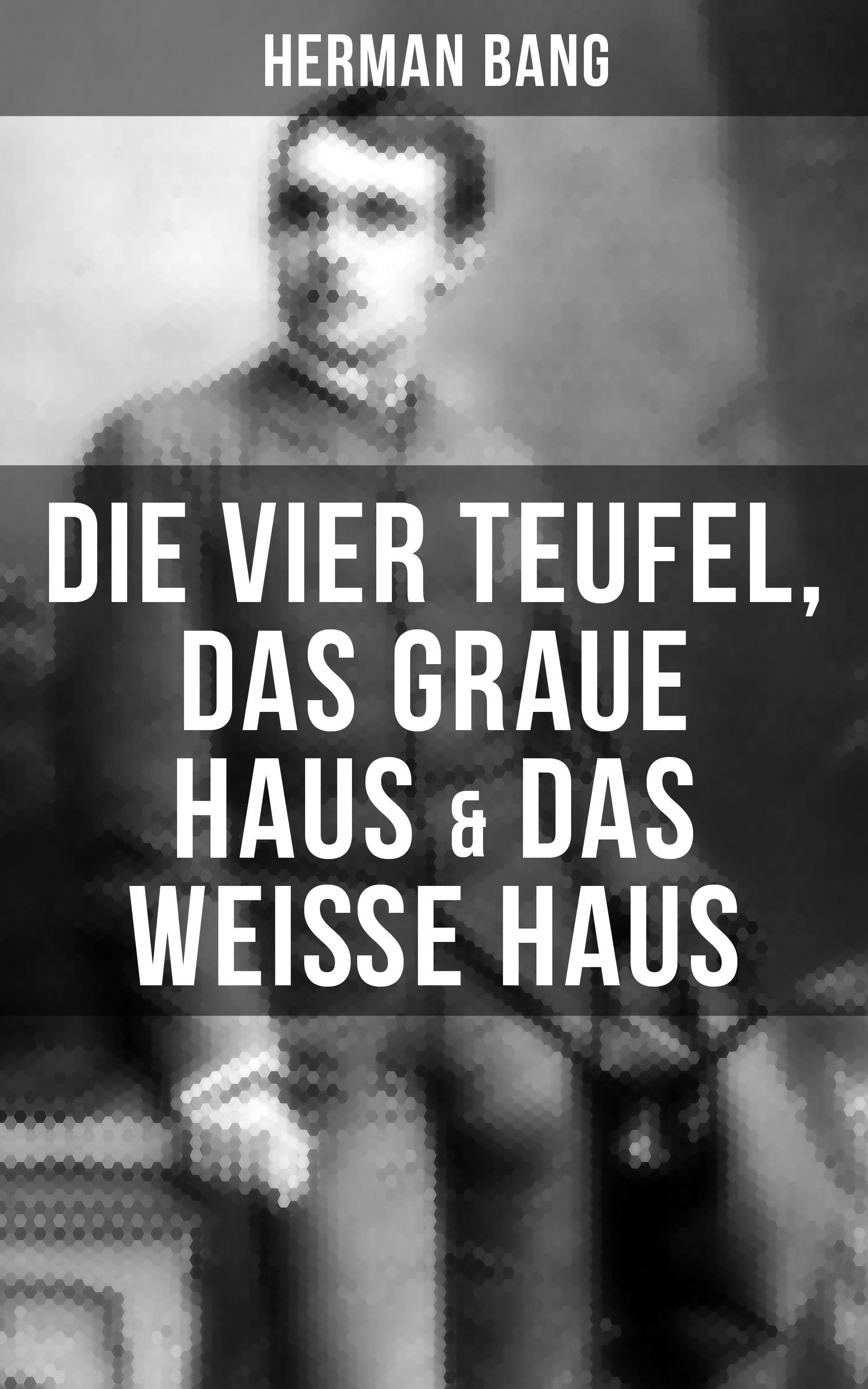Herman Bang Herman Bang: Die vier Teufel, Das graue Haus & Das weiße Haus бейсболка herman 1874 herman 1874 he017cubefa9