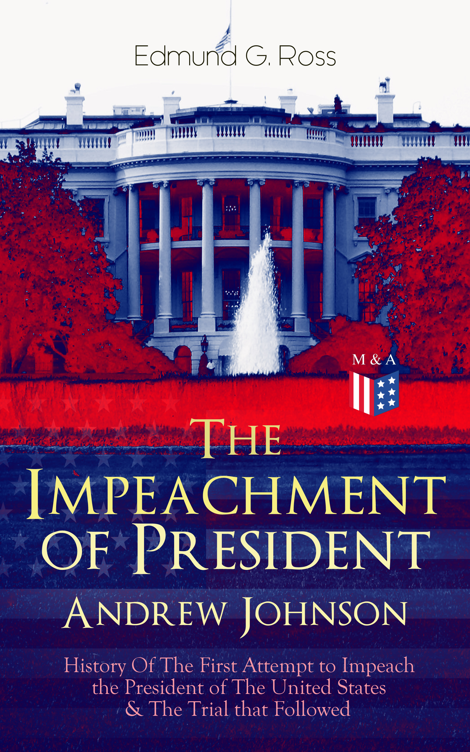 Edmund G. Ross The Impeachment of President Andrew Johnson – History Of The First Attempt to Impeach the President of The United States & The Trial that Followed o j anderson the hour of trial