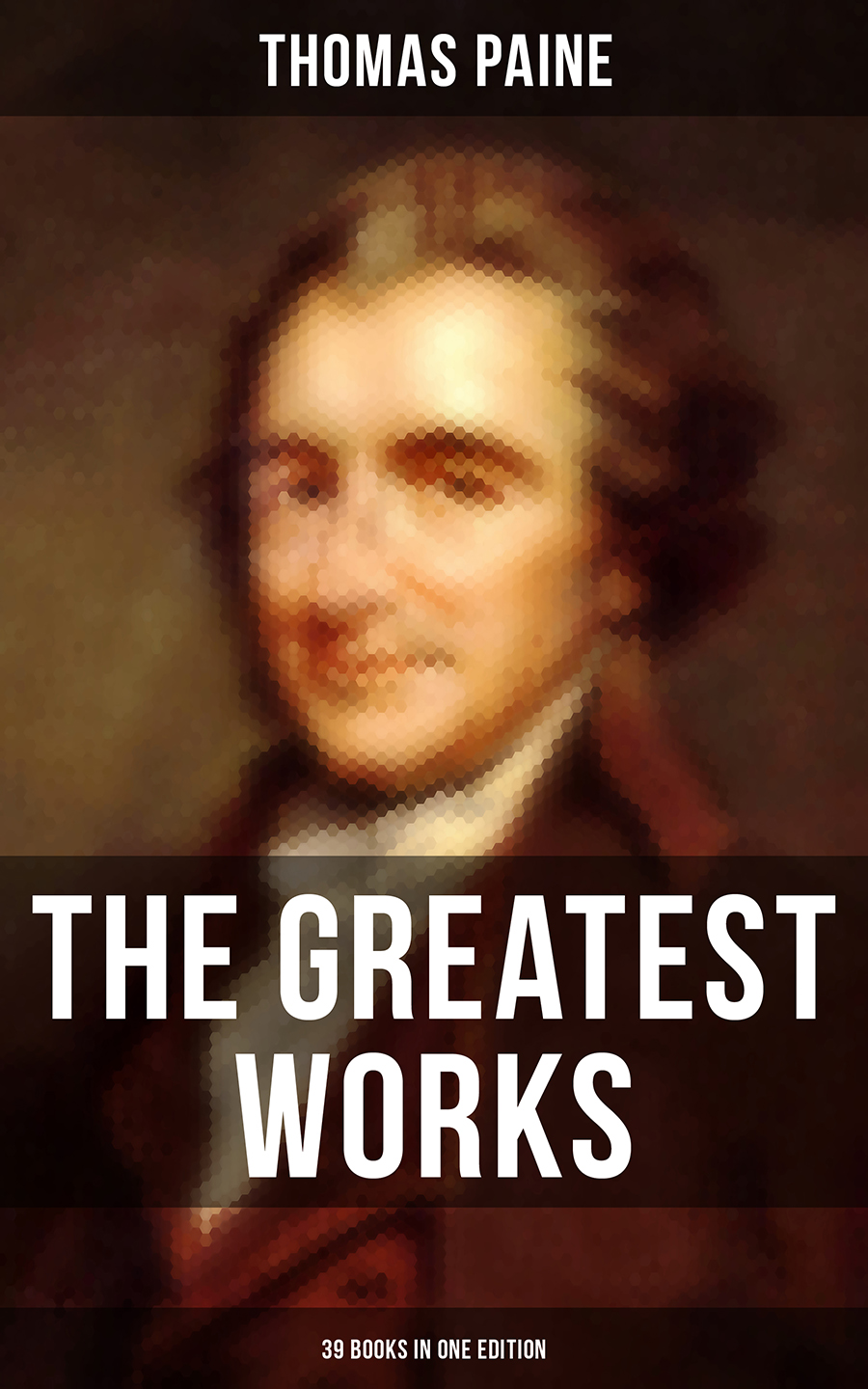 Thomas Paine The Greatest Works of Thomas Paine: 39 Books in One Edition thomas schaff in the beginning