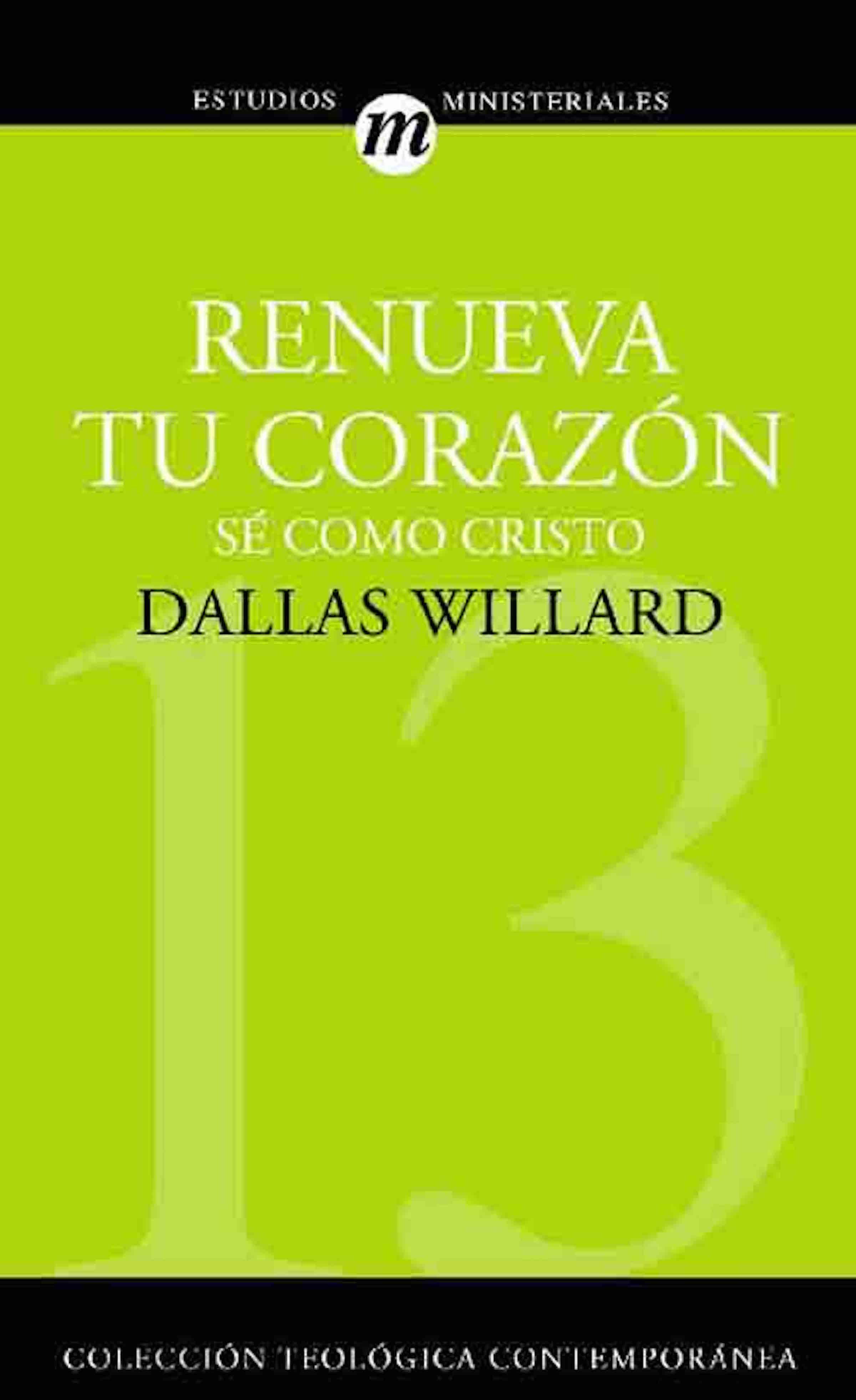 Dallas Willard Renueva tu corazón