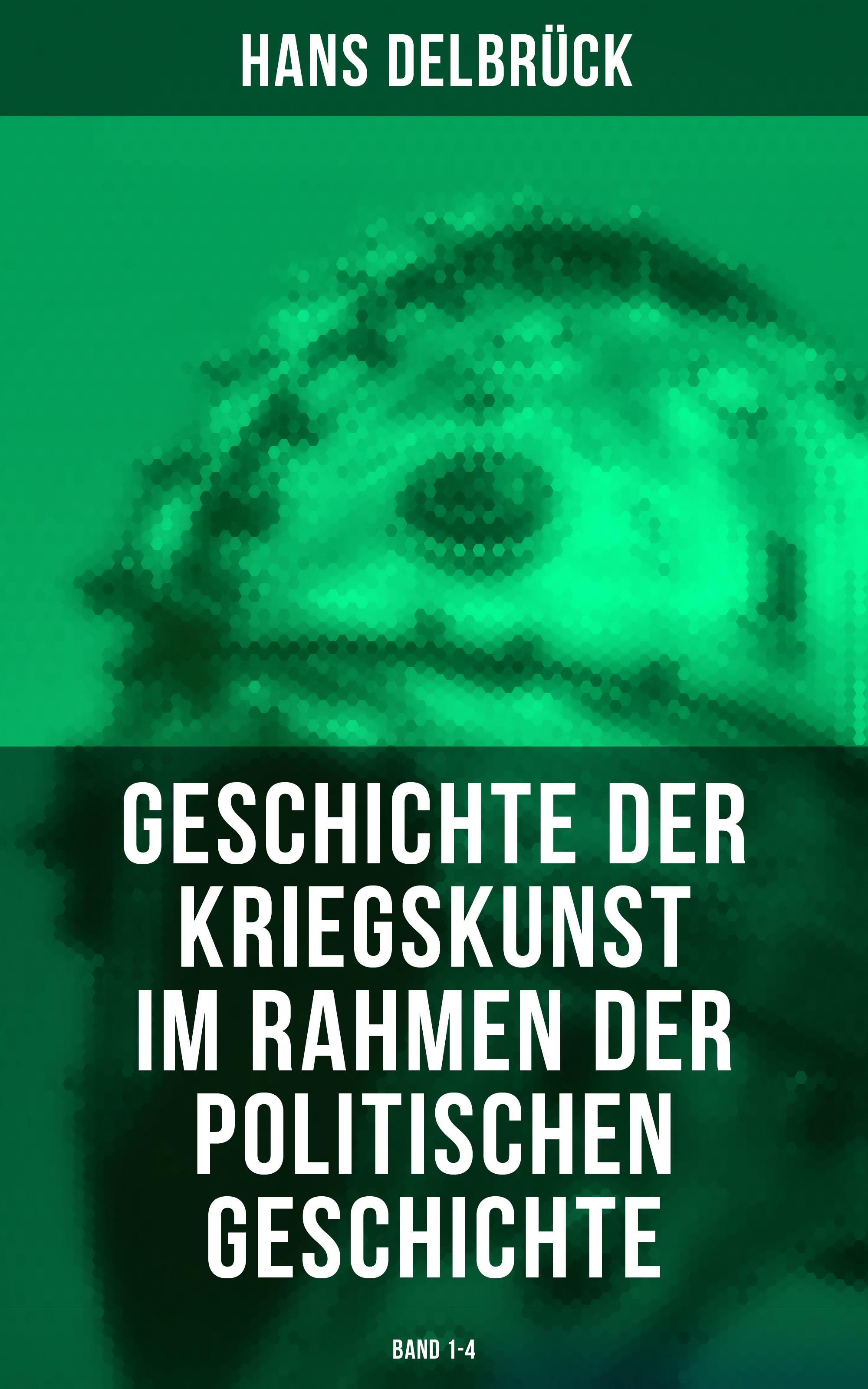 Hans Delbruck Geschichte der Kriegskunst im Rahmen der politischen Geschichte (Band 1-4)