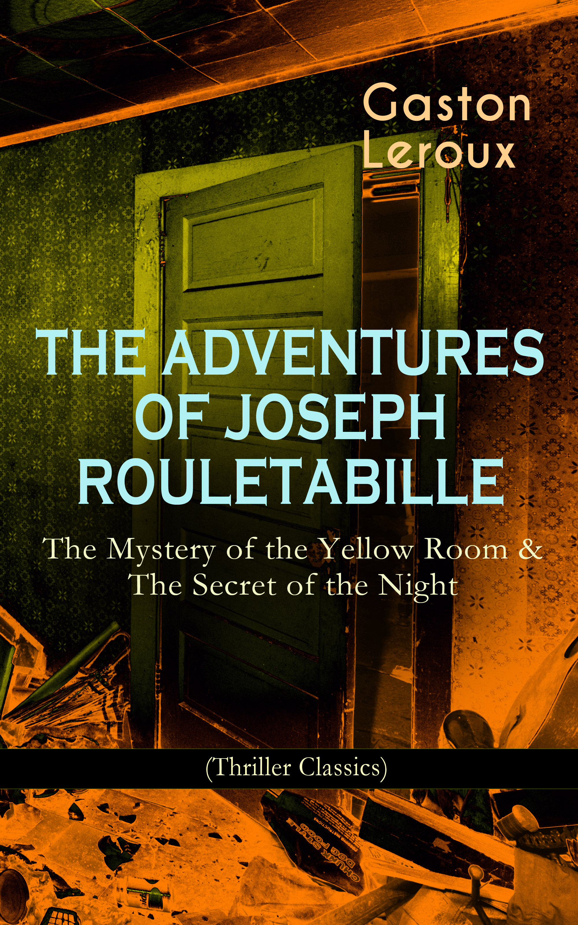 Гастон Леру THE ADVENTURES OF JOSEPH ROULETABILLE: The Mystery of the Yellow Room & The Secret of the Night kate hewitt beneath the veil of paradise