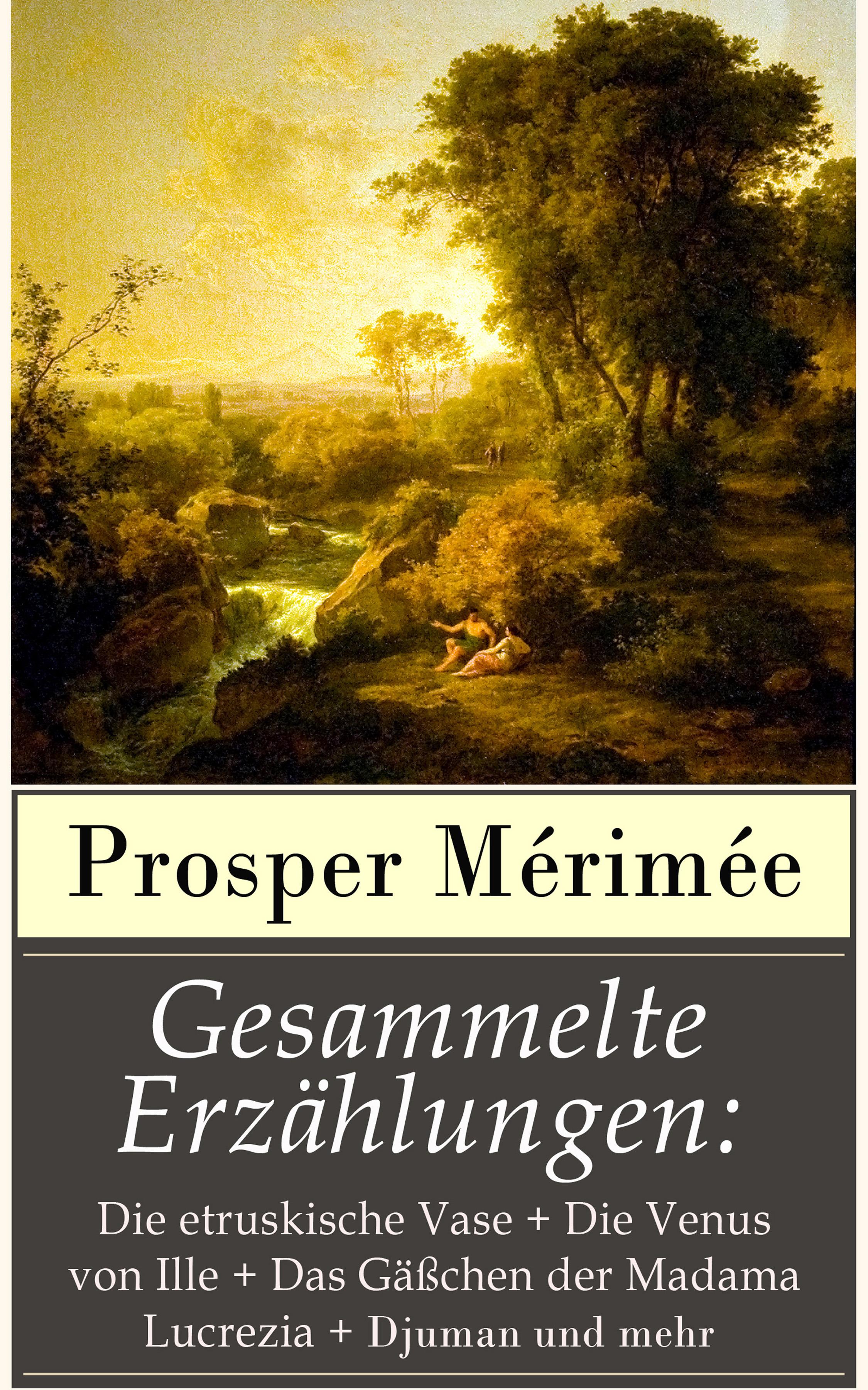 Prosper Mérimée Gesammelte Erzählungen: Die etruskische Vase + Die Venus von Ille + Das Gäßchen der Madama Lucrezia + Djuman und mehr nina federer das vermächtnis der venus