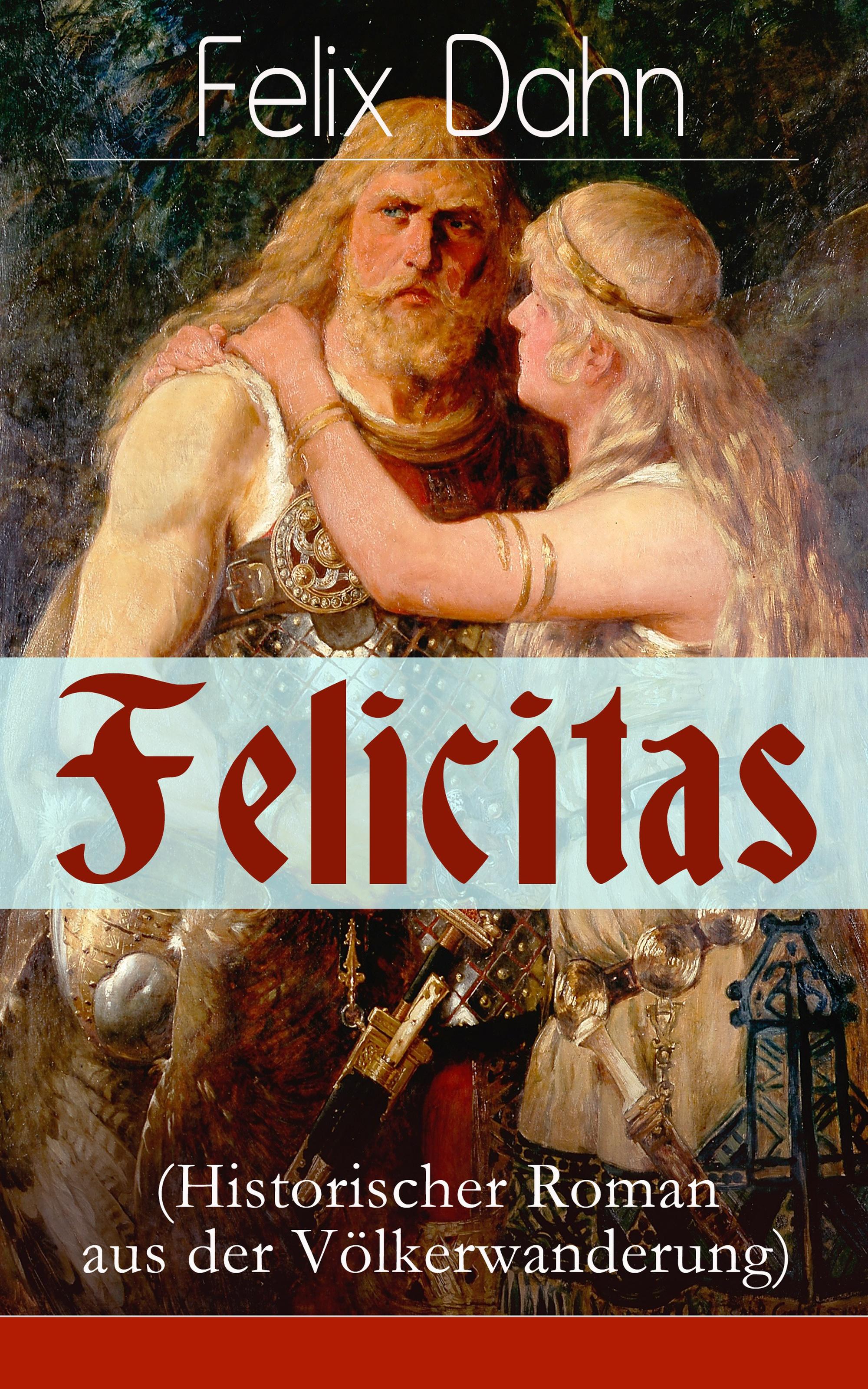Felix Dahn Felicitas (Historischer Roman aus der Völkerwanderung)